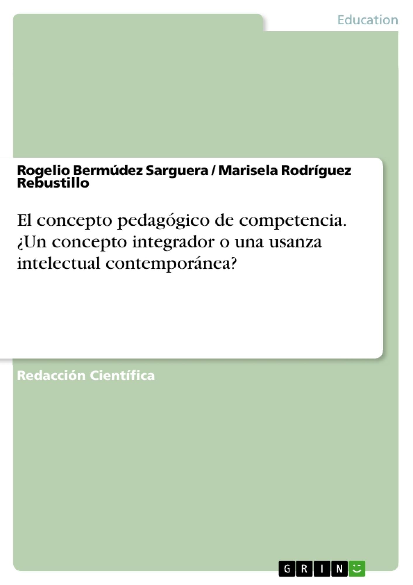 Título: El concepto pedagógico de competencia. ¿Un concepto integrador o una usanza intelectual contemporánea?