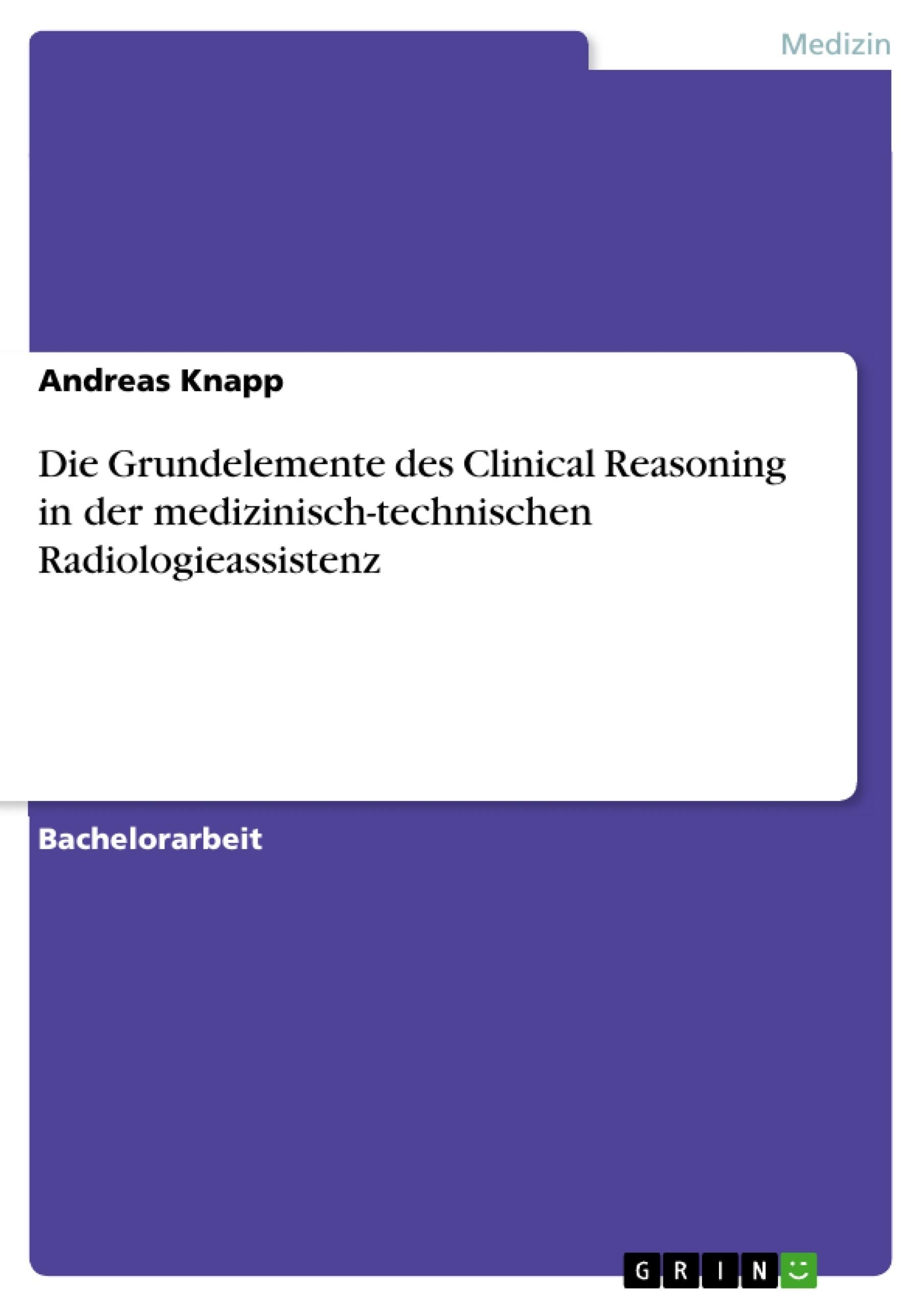 Titel: Die Grundelemente des Clinical Reasoning in der medizinisch-technischen Radiologieassistenz