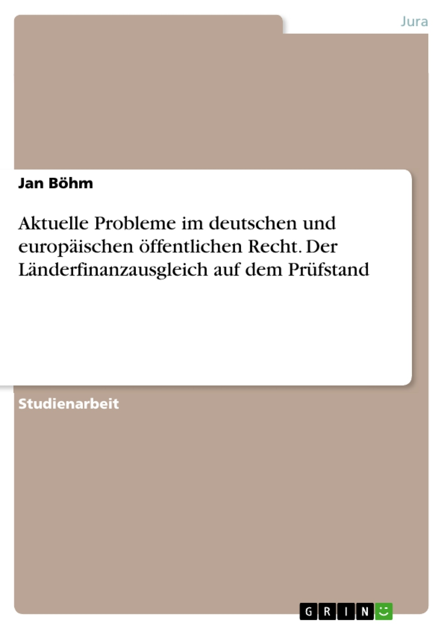 Titel: Aktuelle Probleme im deutschen und europäischen öffentlichen Recht. Der Länderfinanzausgleich auf dem Prüfstand