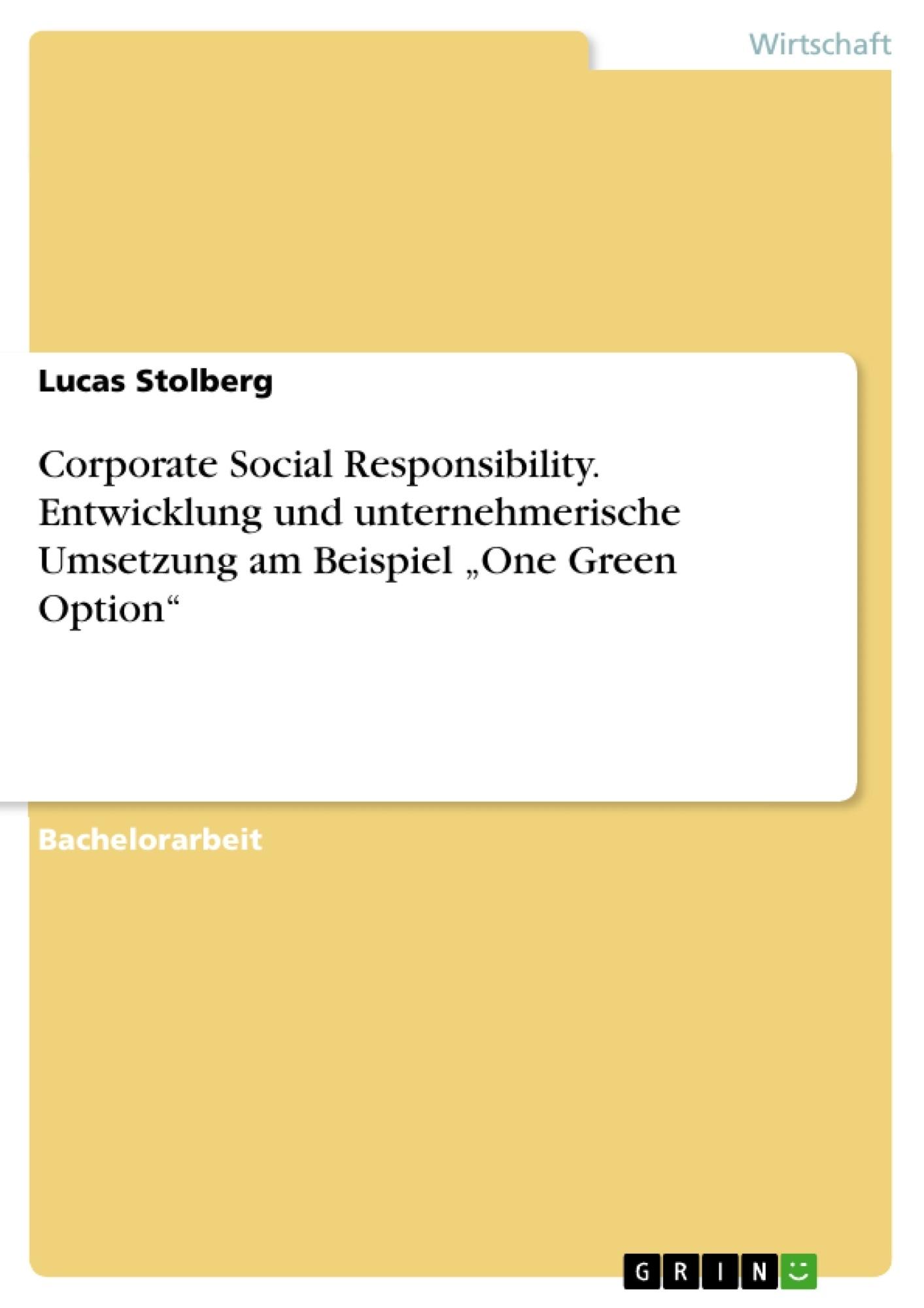 """Titel: Corporate Social Responsibility. Entwicklung und unternehmerische Umsetzung am Beispiel """"One Green Option"""""""