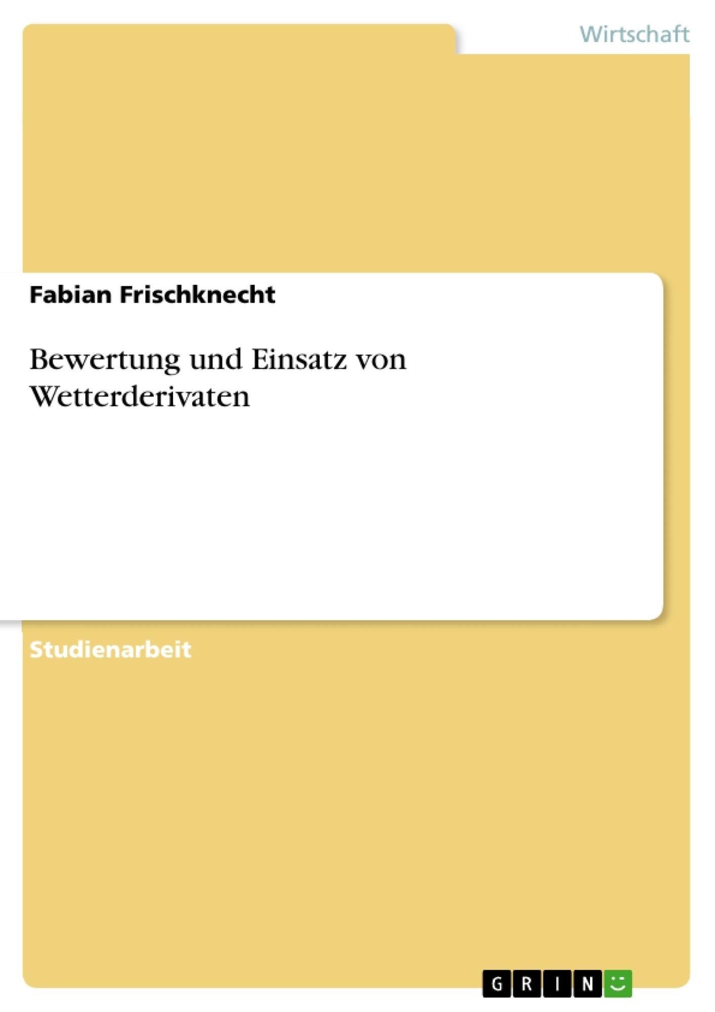 Titel: Bewertung und Einsatz von Wetterderivaten