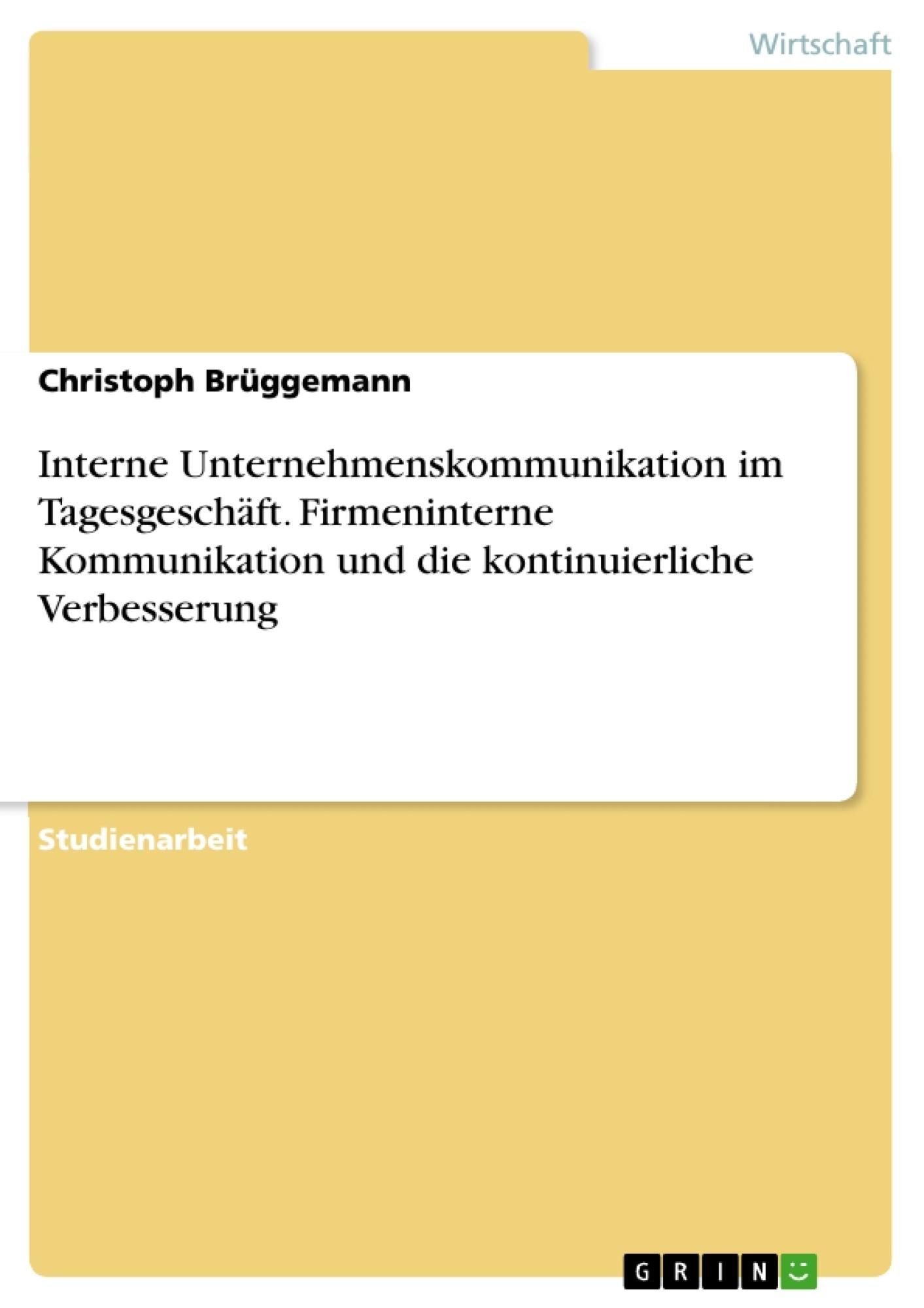 Titel: Interne Unternehmenskommunikation im Tagesgeschäft. Firmeninterne Kommunikation und die kontinuierliche Verbesserung