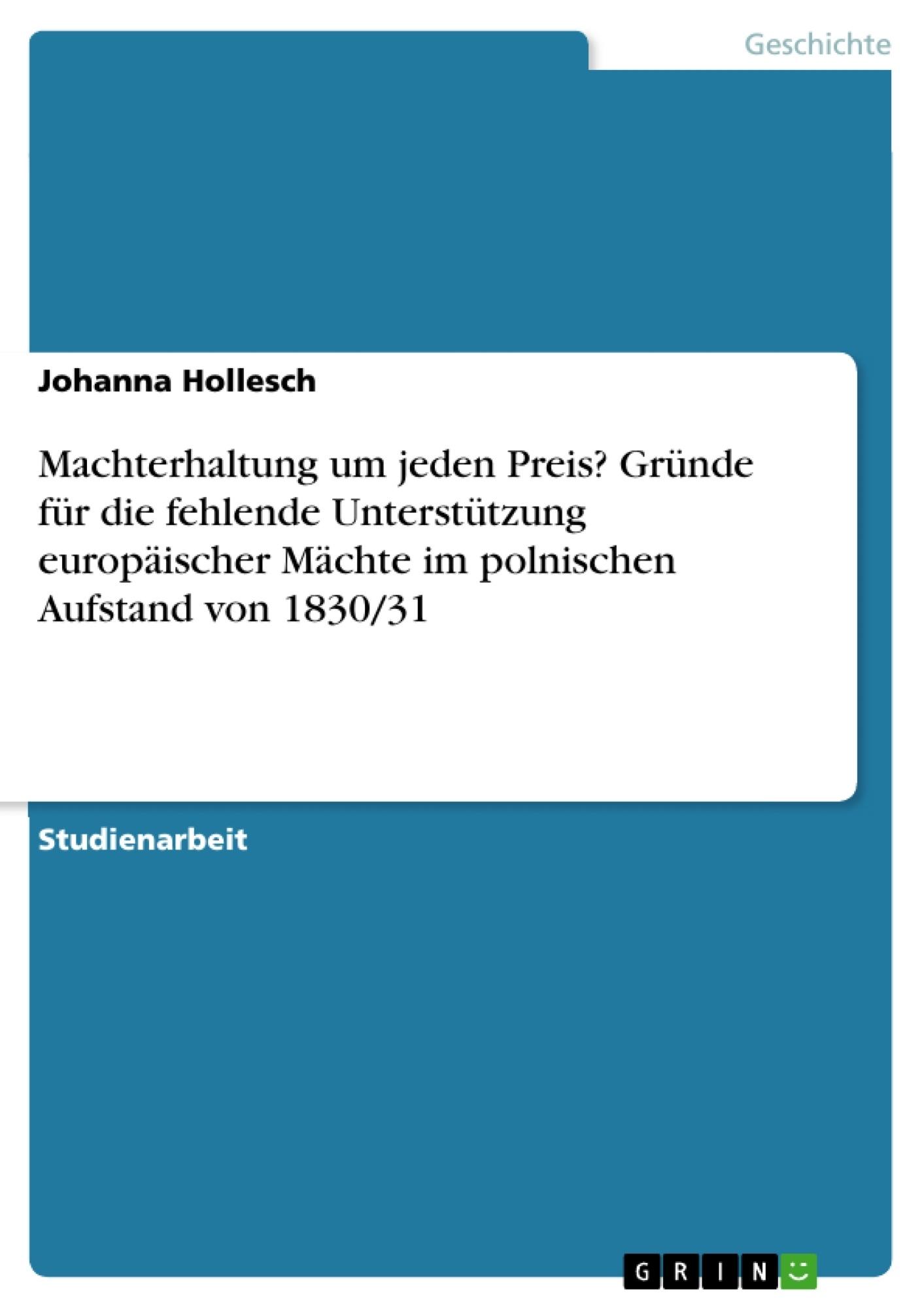 Titel: Machterhaltung um jeden Preis? Gründe für die fehlende Unterstützung europäischer Mächte im polnischen Aufstand von 1830/31