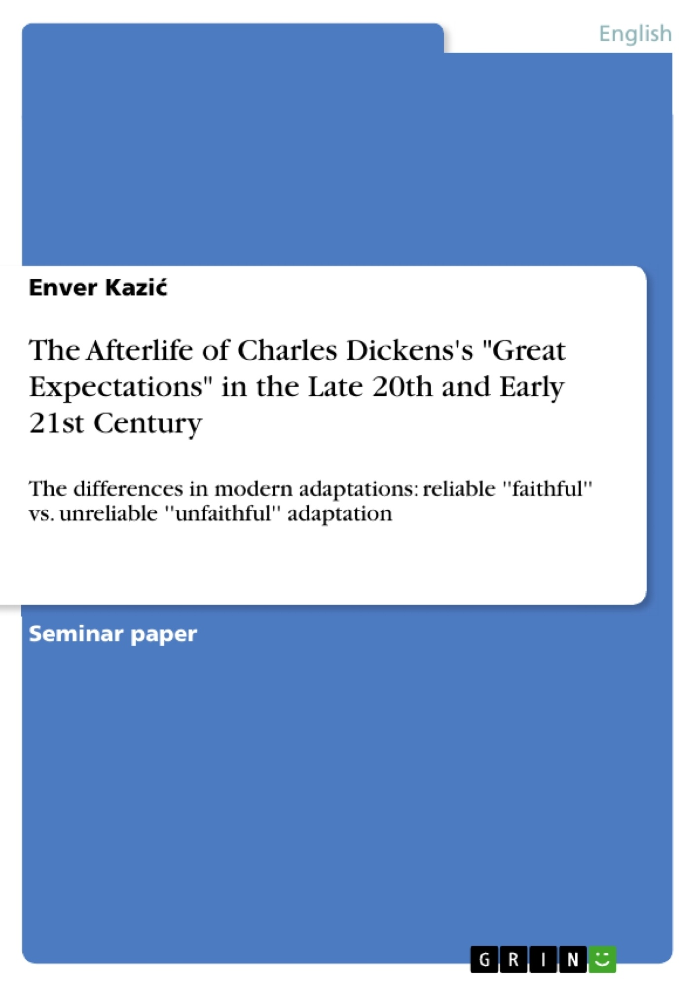 """Title: The Afterlife of Charles Dickens's """"Great Expectations"""" in the Late 20th and Early 21st Century"""