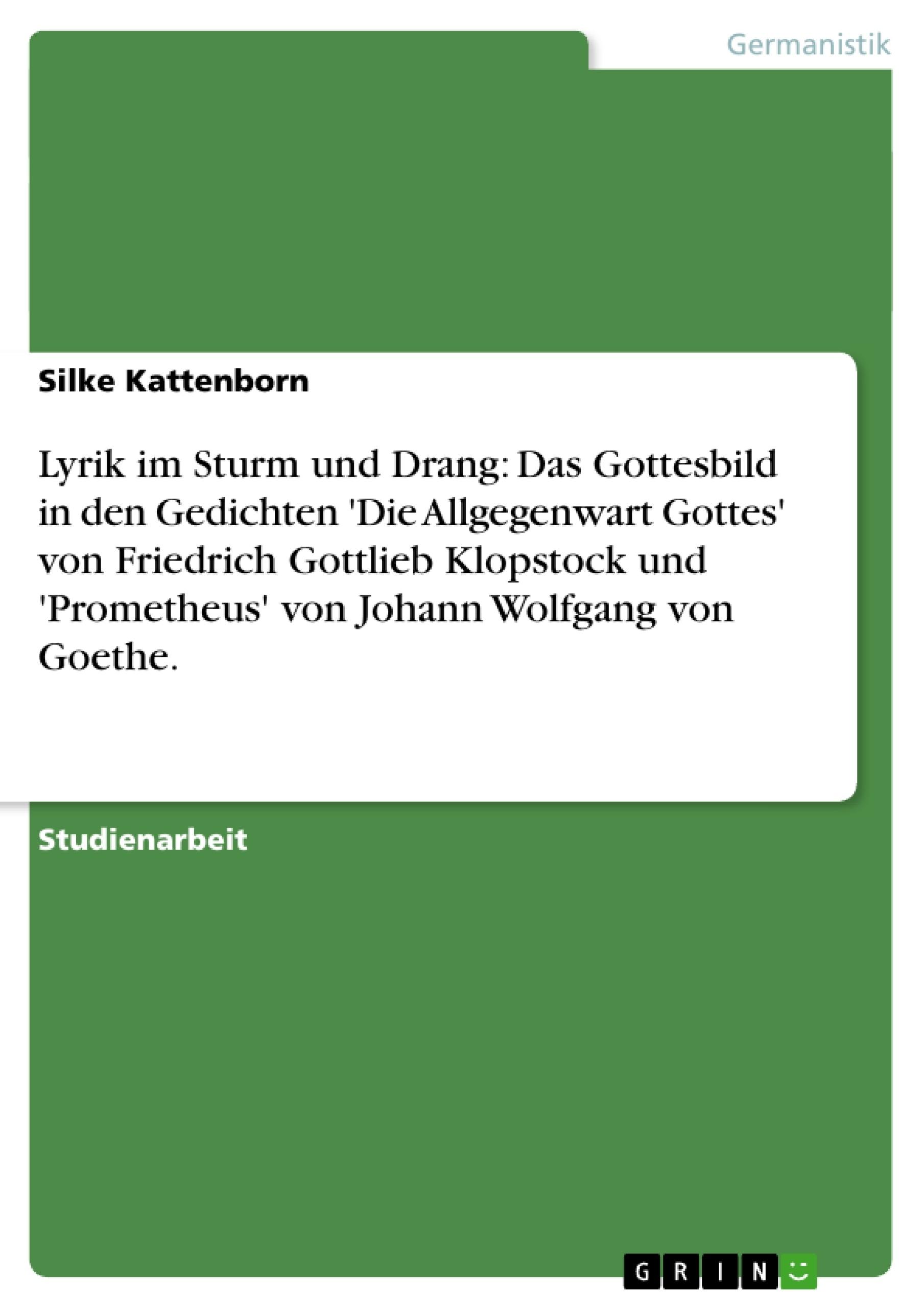 Titel: Lyrik im Sturm und Drang: Das Gottesbild in den Gedichten 'Die Allgegenwart Gottes' von Friedrich Gottlieb Klopstock und 'Prometheus' von Johann Wolfgang von Goethe.