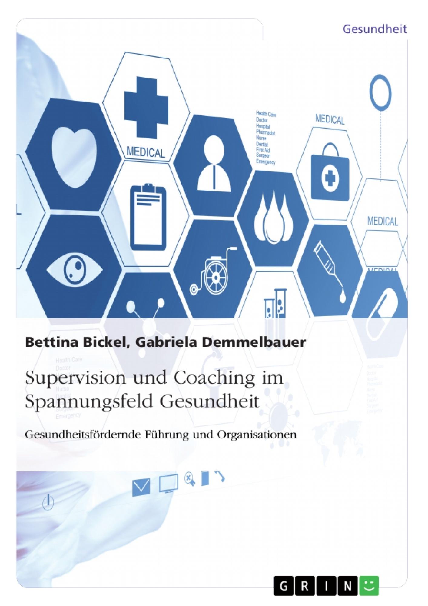 Titel: Supervision und Coaching im Spannungsfeld Gesundheit. Gesundheitsfördernde Führung und Organisationen