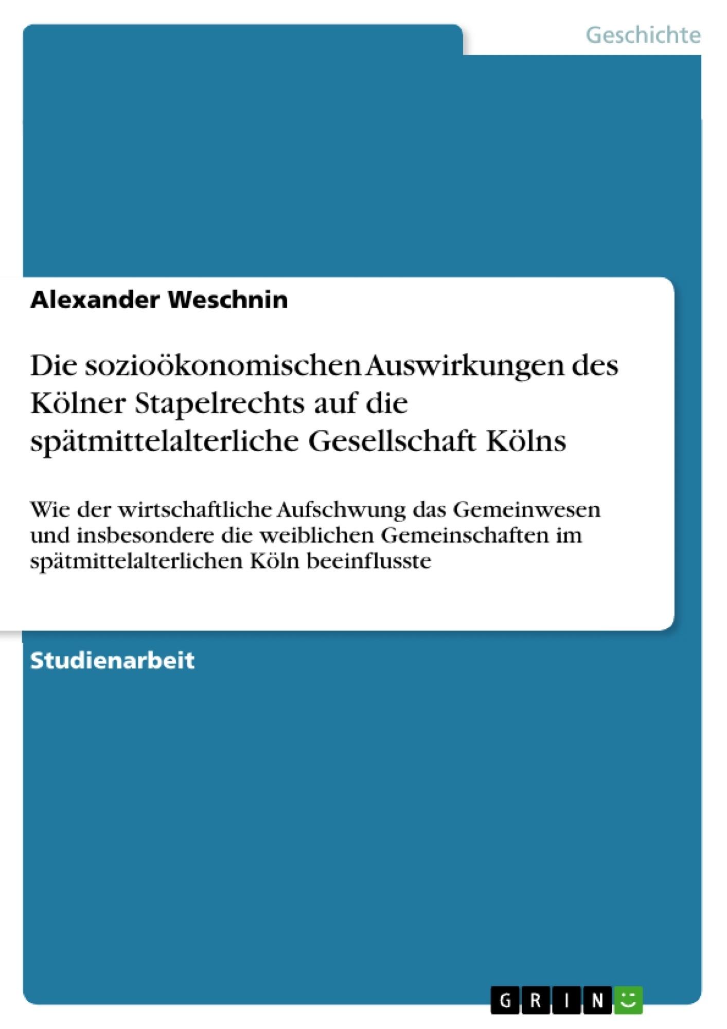 Titel: Die sozioökonomischen Auswirkungen des Kölner Stapelrechts auf die spätmittelalterliche Gesellschaft Kölns