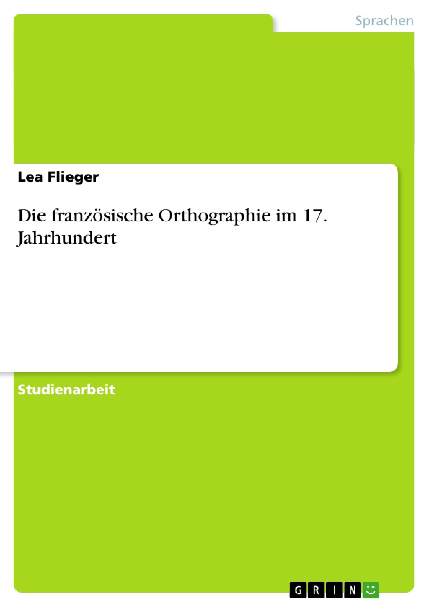 Titel: Die französische Orthographie im 17. Jahrhundert