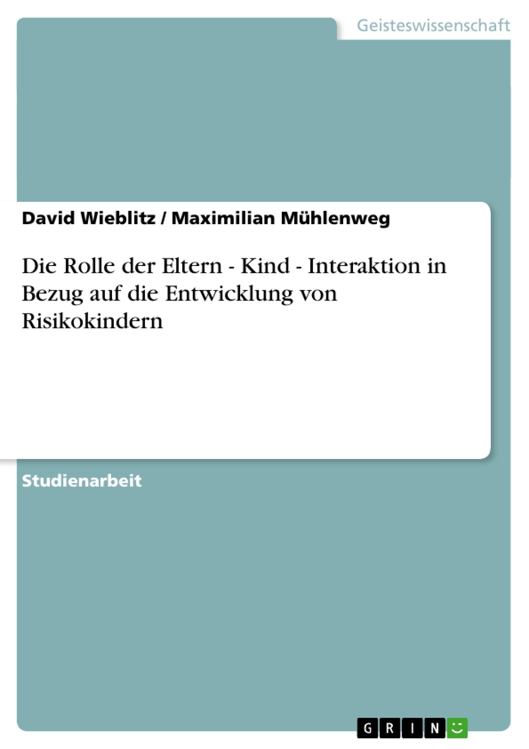 Titel: Die Rolle der Eltern - Kind - Interaktion in Bezug auf die Entwicklung von Risikokindern