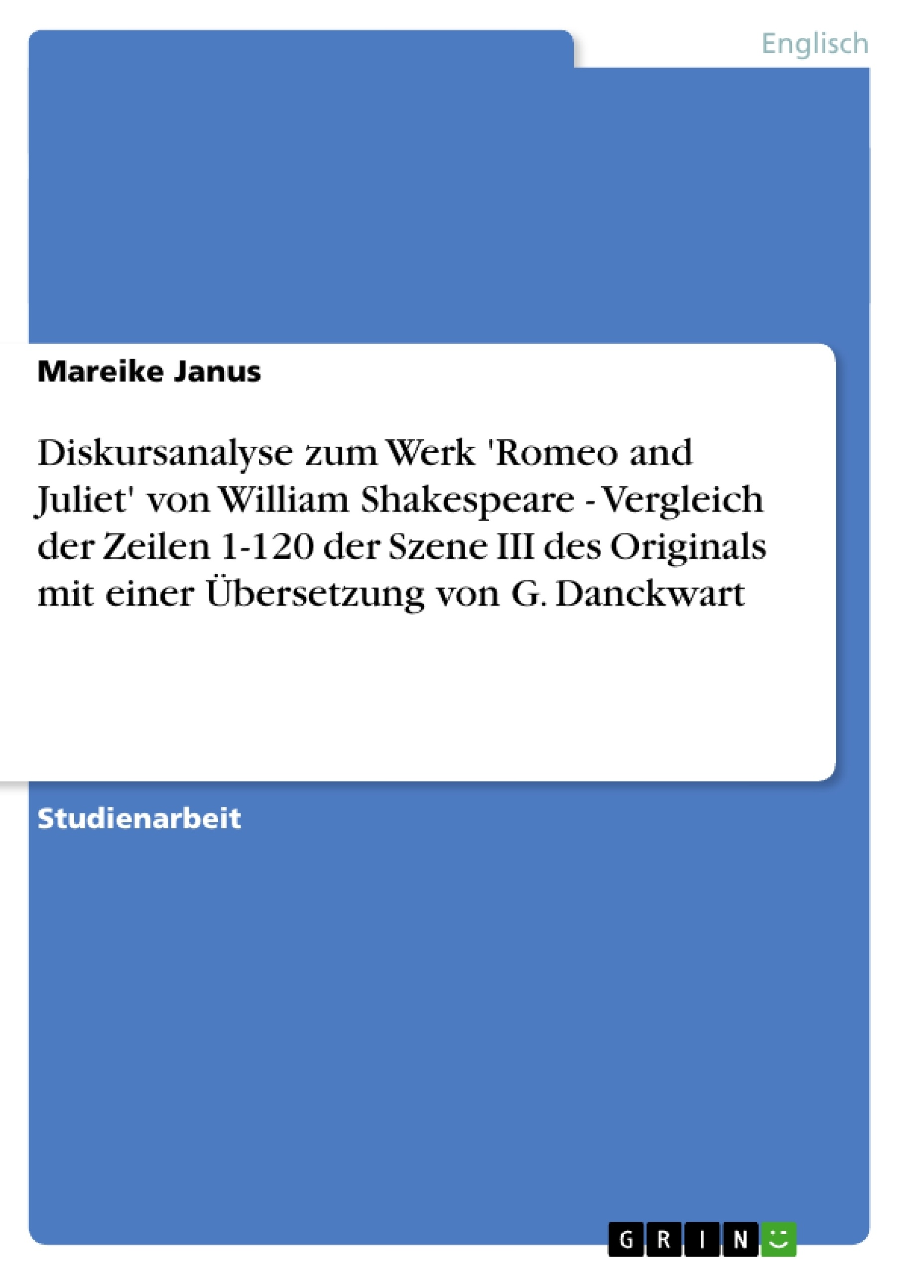 Titel: Diskursanalyse zum Werk 'Romeo and Juliet' von William Shakespeare - Vergleich der Zeilen 1-120 der Szene III des Originals mit einer Übersetzung von G. Danckwart