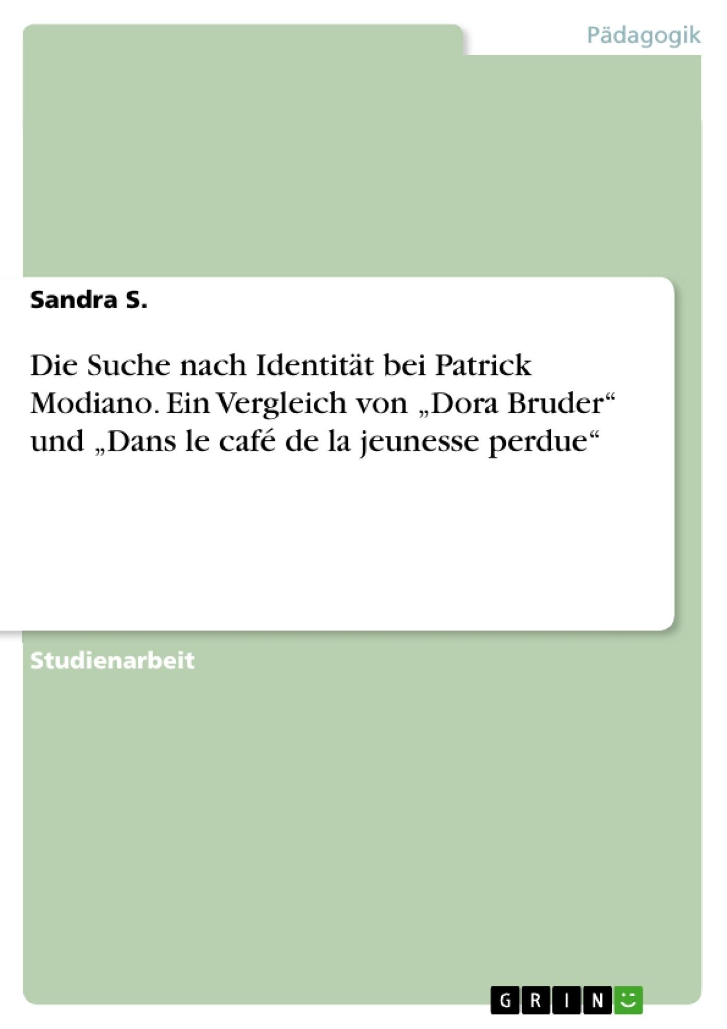 """Titel: Die Suche nach Identität bei Patrick Modiano. Ein Vergleich von """"Dora Bruder"""" und """"Dans le café de la jeunesse perdue"""""""