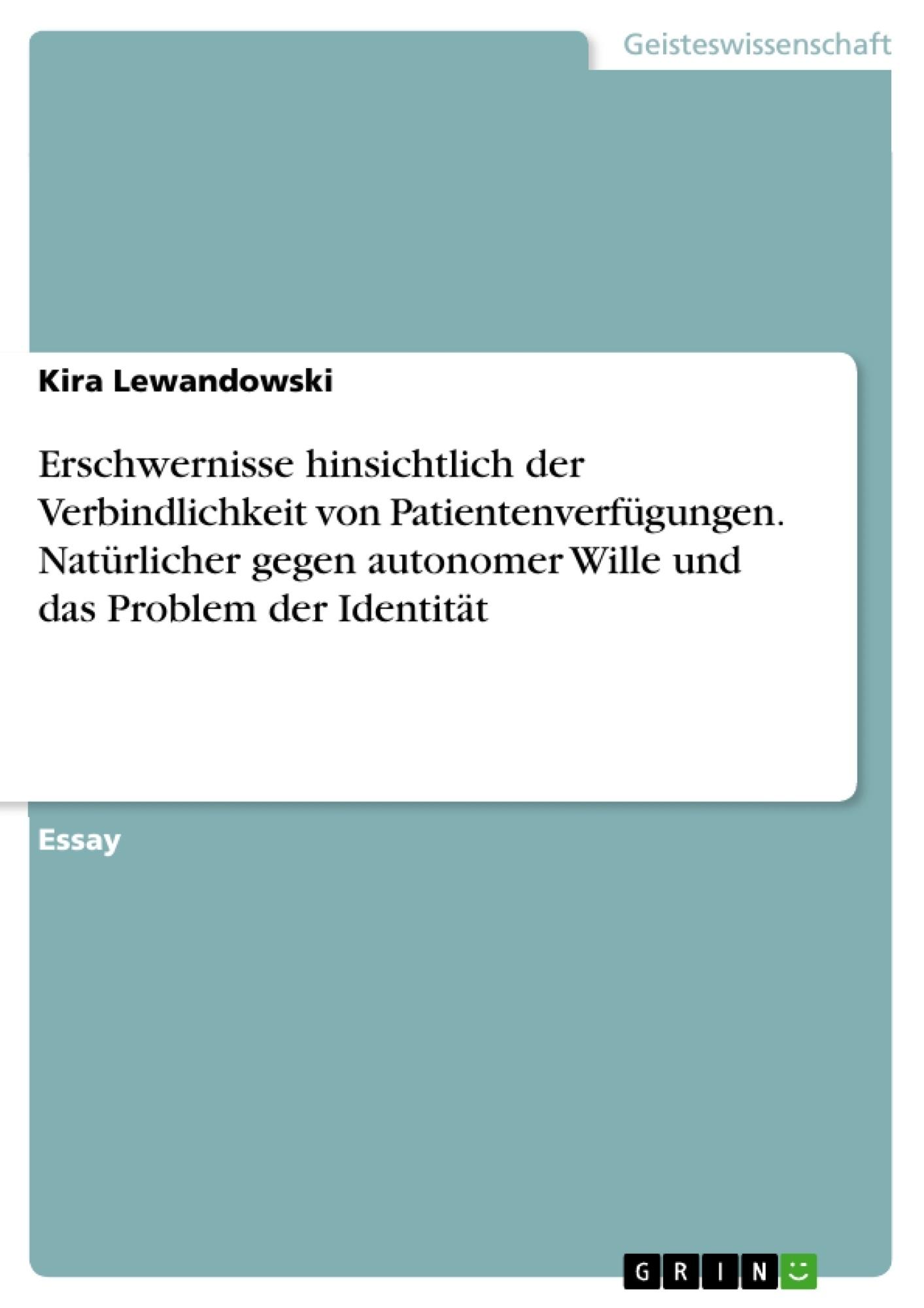 Titel: Erschwernisse hinsichtlich der Verbindlichkeit von Patientenverfügungen. Natürlicher gegen autonomer Wille und das Problem der Identität
