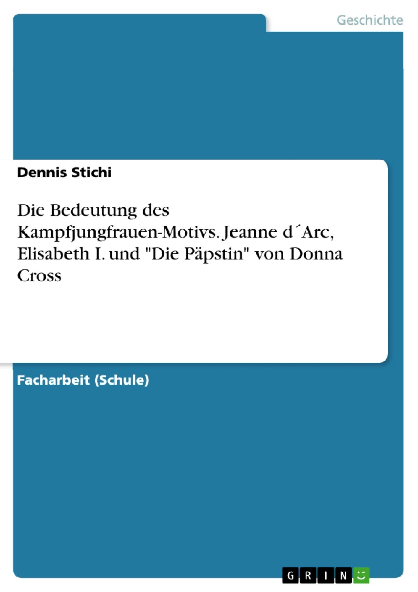 """Titel: Die Bedeutung des Kampfjungfrauen-Motivs. Jeanne d´Arc, Elisabeth I. und """"Die Päpstin"""" von Donna Cross"""