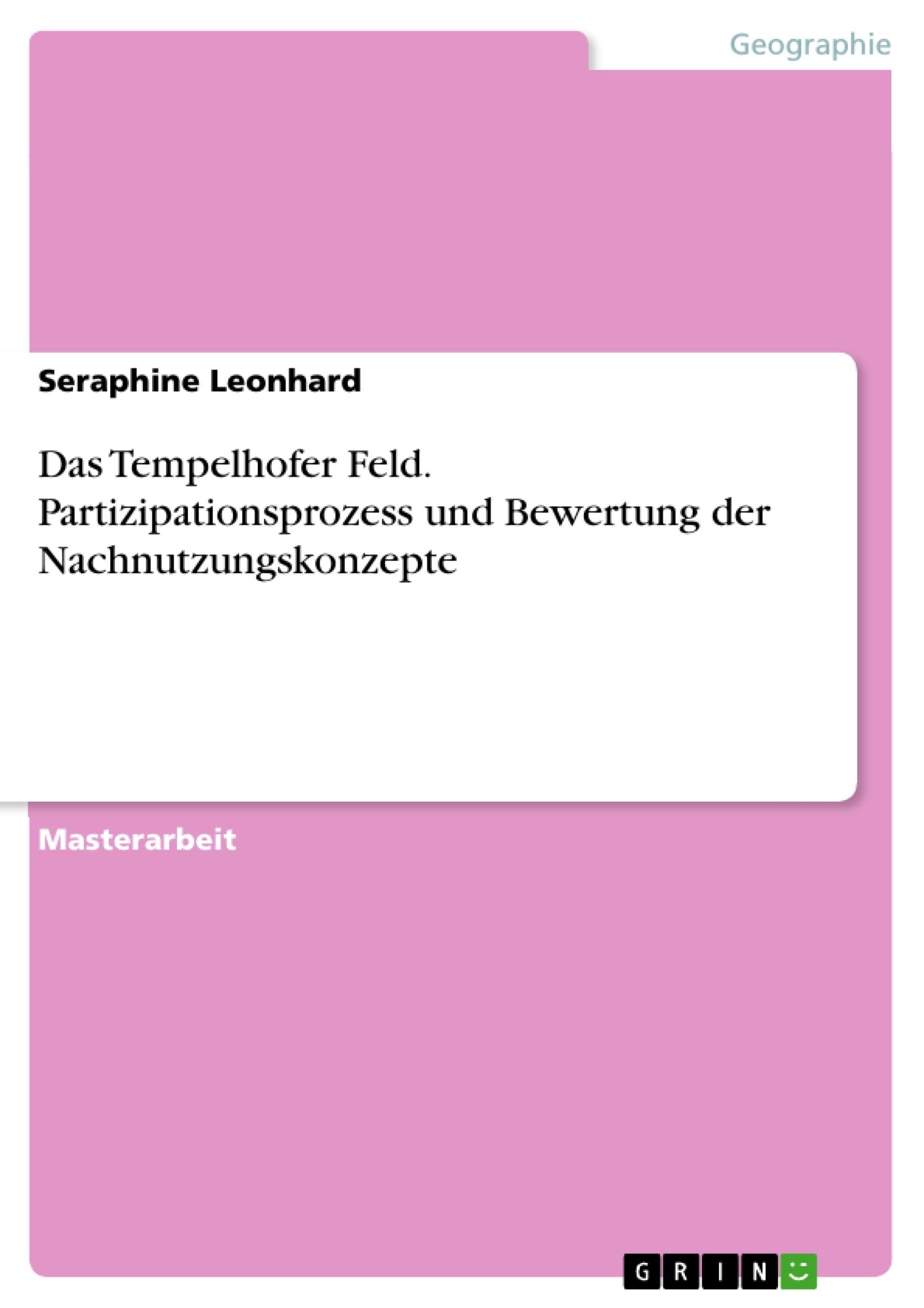 Titel: Das Tempelhofer Feld. Partizipationsprozess und Bewertung der Nachnutzungskonzepte