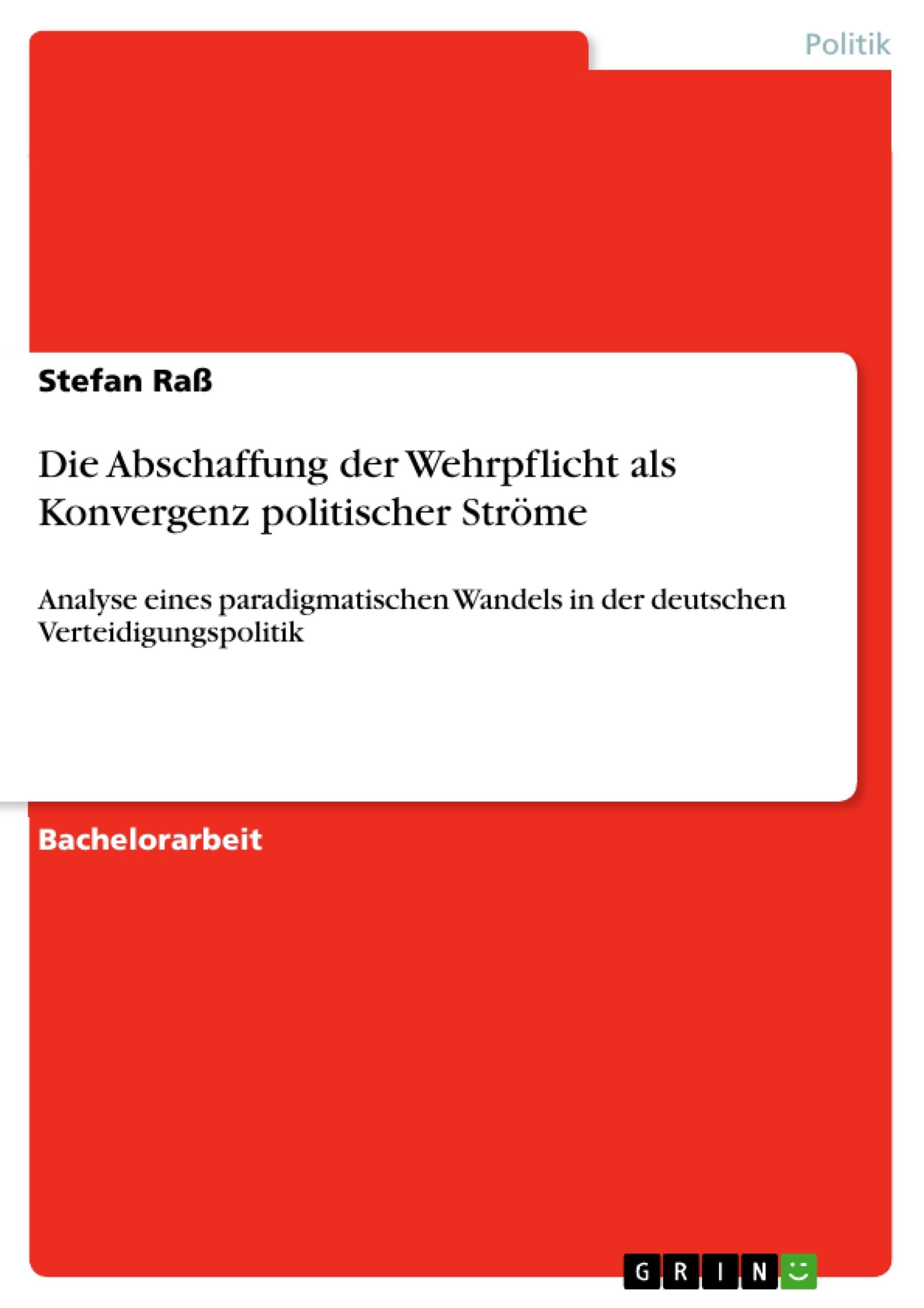 Titel: Die Abschaffung der Wehrpflicht als Konvergenz politischer Ströme