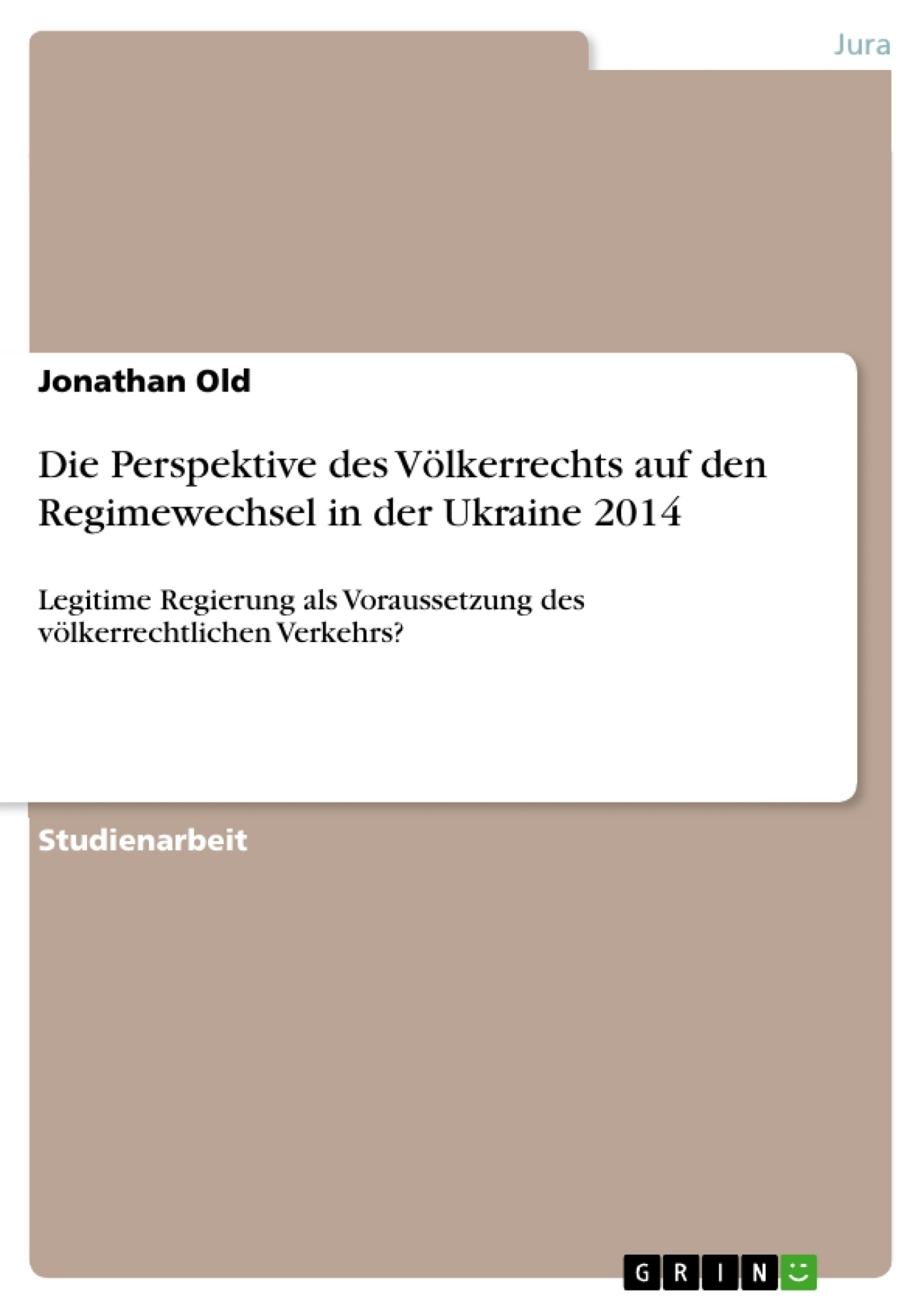 Titel: Die Perspektive des Völkerrechts auf den Regimewechsel in der Ukraine 2014