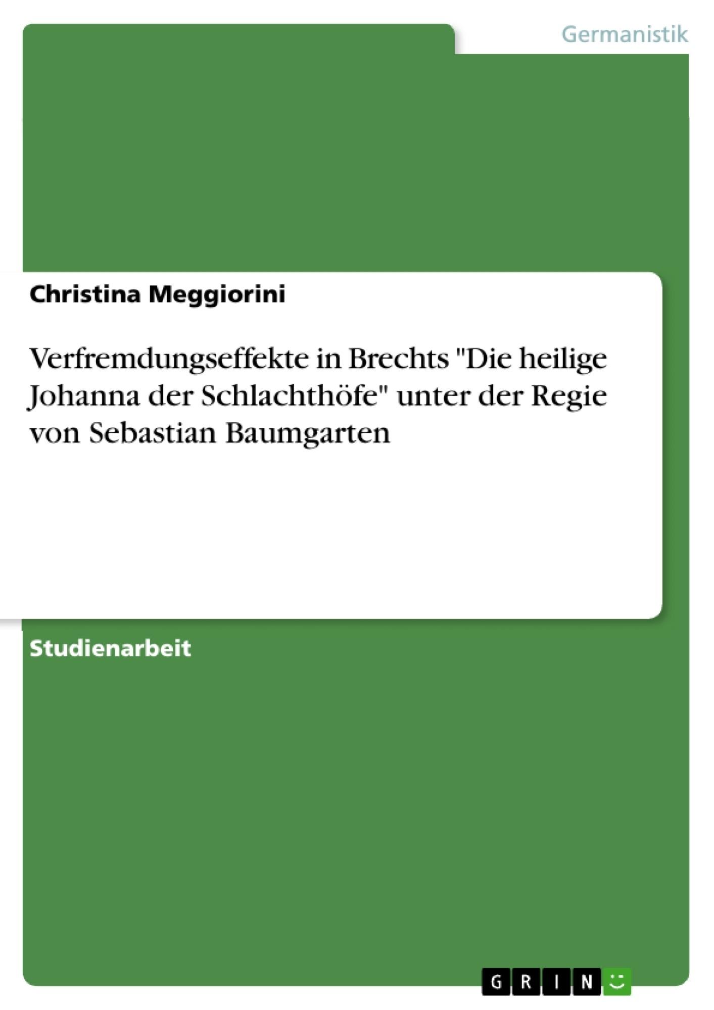 """Titel: Verfremdungseffekte in Brechts """"Die heilige Johanna der Schlachthöfe"""" unter der Regie von Sebastian Baumgarten"""
