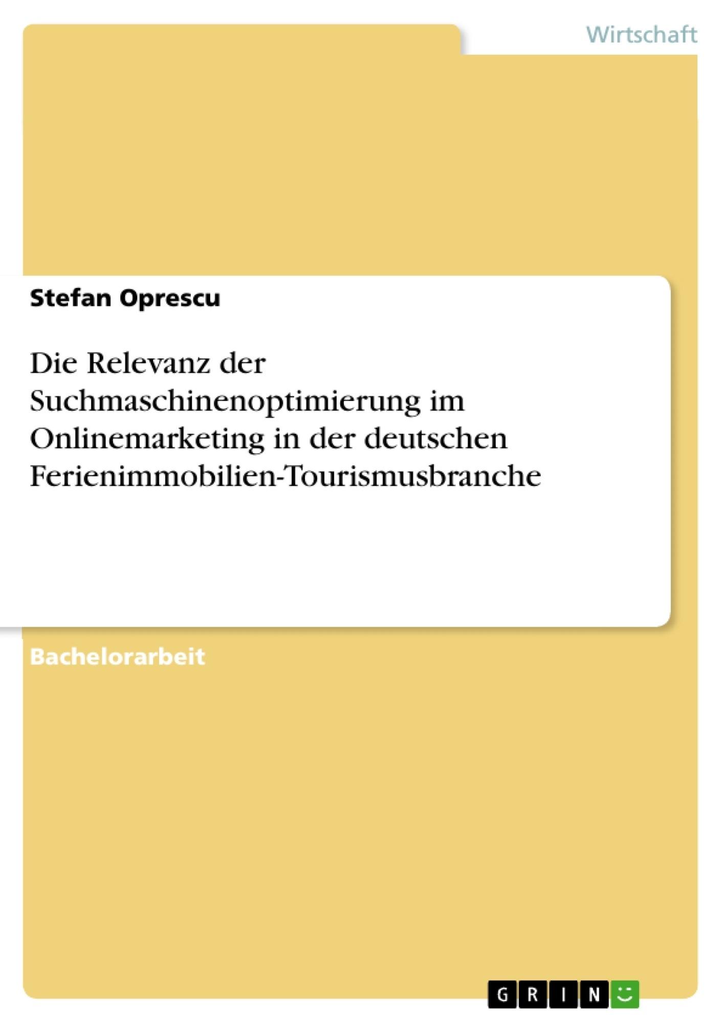 Titel: Die Relevanz der Suchmaschinenoptimierung im Onlinemarketing in der deutschen Ferienimmobilien-Tourismusbranche