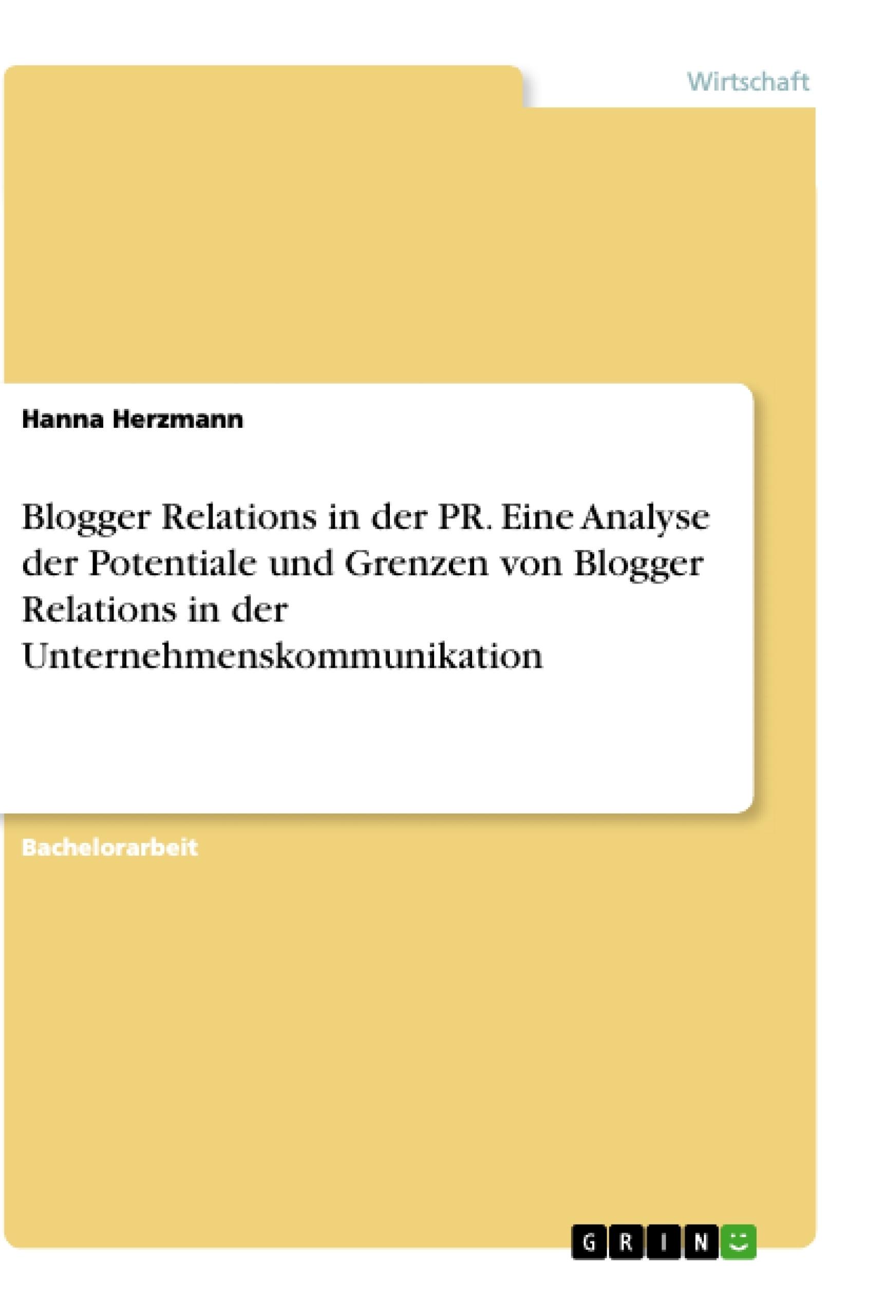 Titel: Blogger Relations in der PR. Eine Analyse der Potentiale und Grenzen von Blogger Relations in der Unternehmenskommunikation
