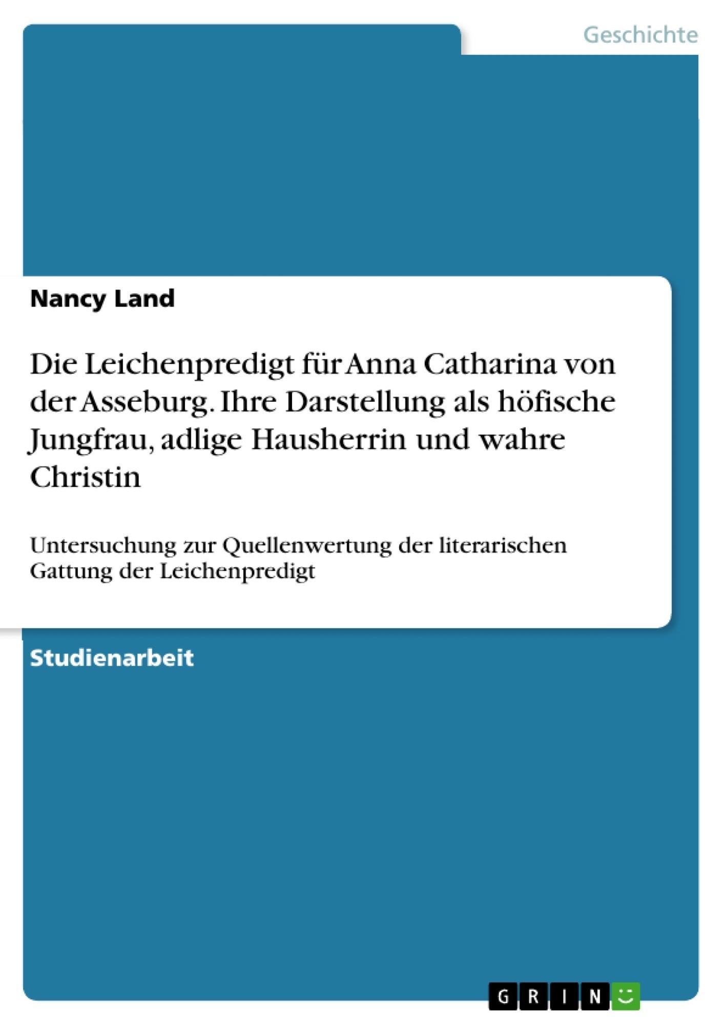 Titel: Die Leichenpredigt für Anna Catharina von der Asseburg. Ihre Darstellung als höfische Jungfrau, adlige Hausherrin und wahre Christin