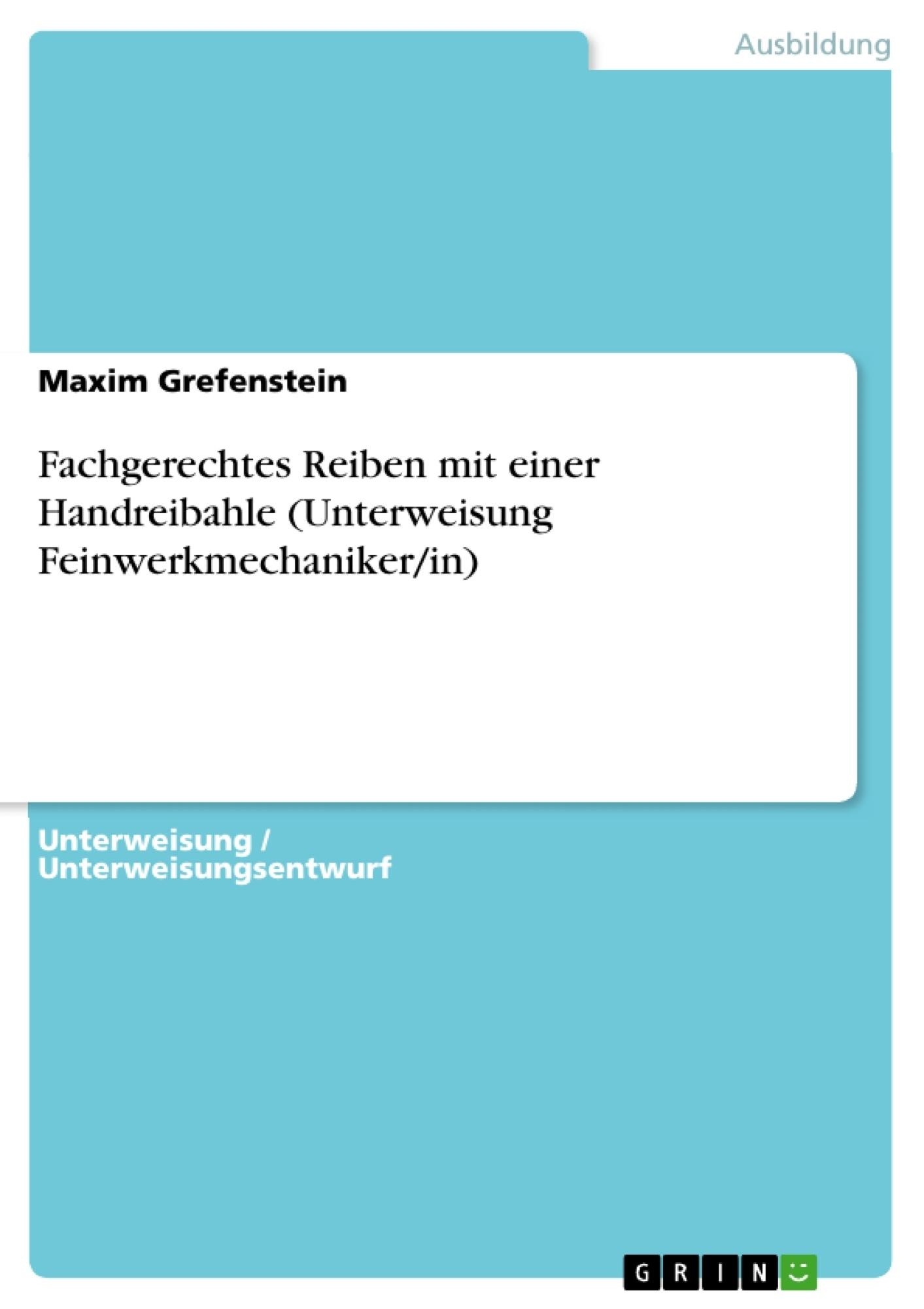 Titel: Fachgerechtes Reiben mit einer Handreibahle (Unterweisung Feinwerkmechaniker/in)