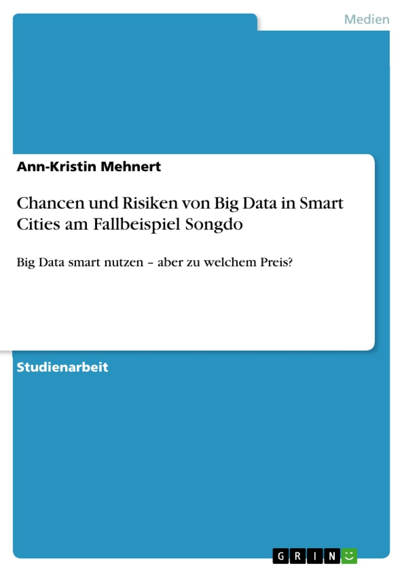 Titel: Chancen und Risiken von Big Data in Smart Cities am Fallbeispiel Songdo