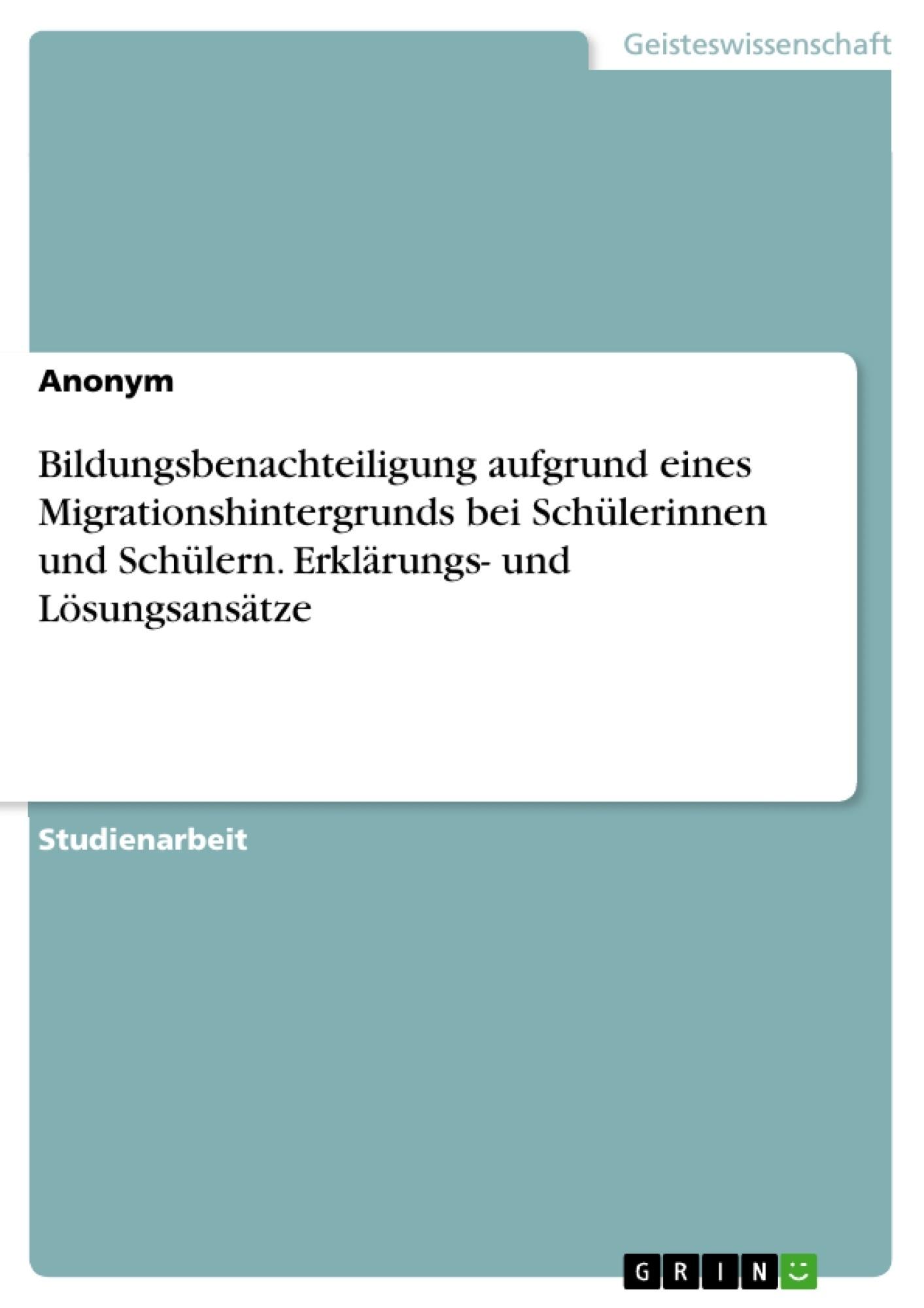 Titel: Bildungsbenachteiligung aufgrund eines Migrationshintergrunds bei Schülerinnen und Schülern. Erklärungs- und Lösungsansätze