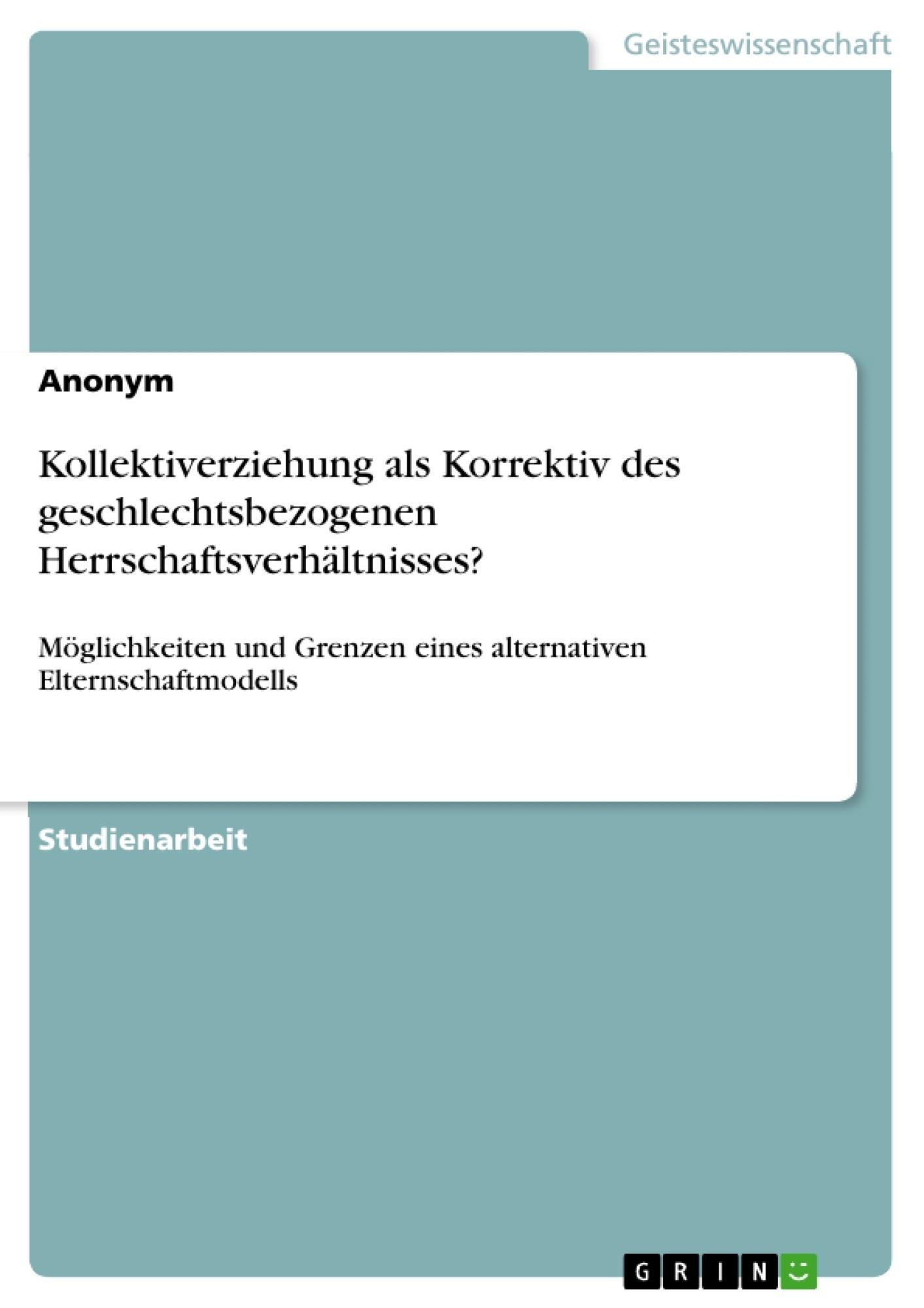 Titel: Kollektiverziehung als Korrektiv des geschlechtsbezogenen Herrschaftsverhältnisses?