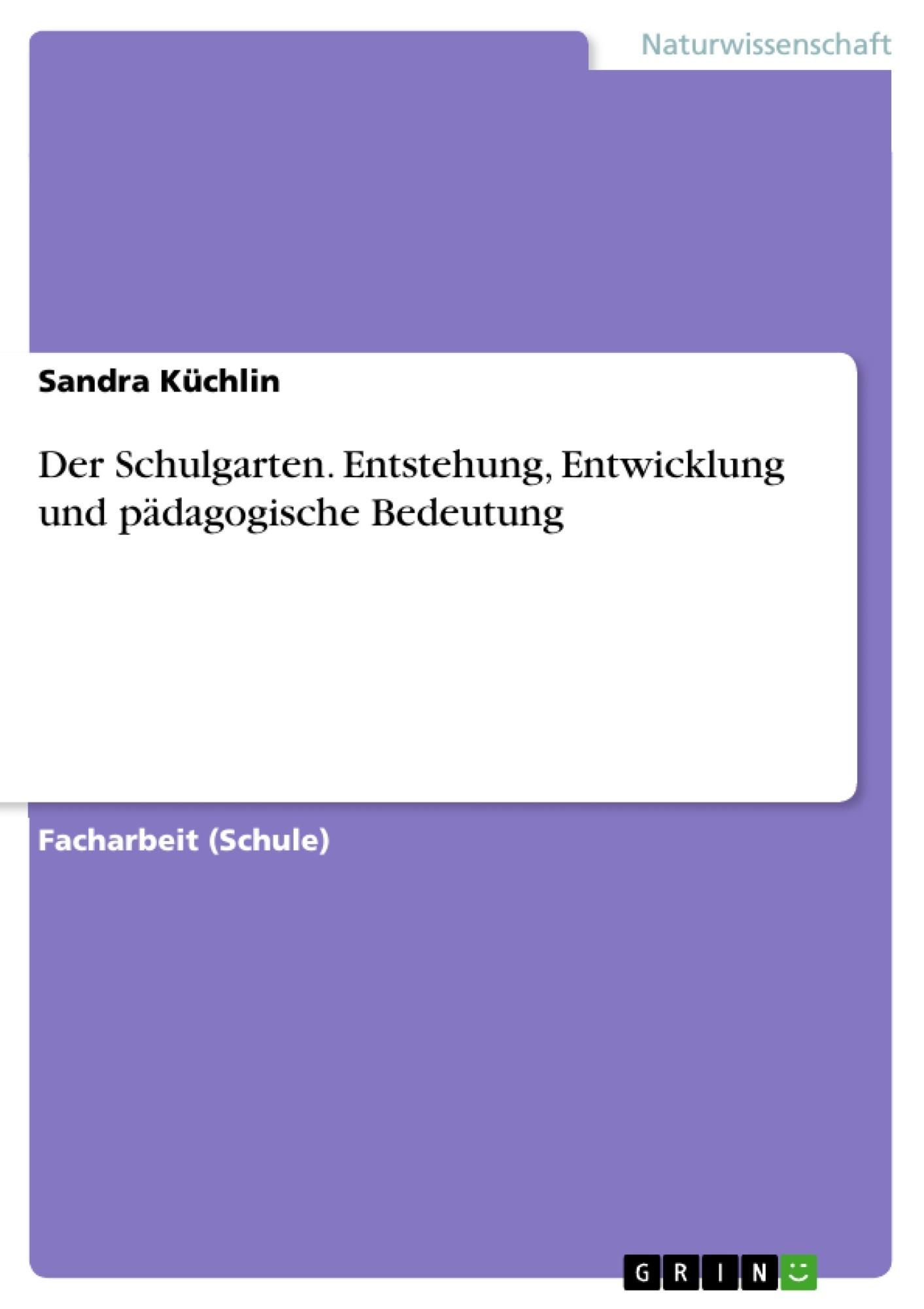 Der Schulgarten. Entstehung, Entwicklung und pädagogische Bedeutung ...