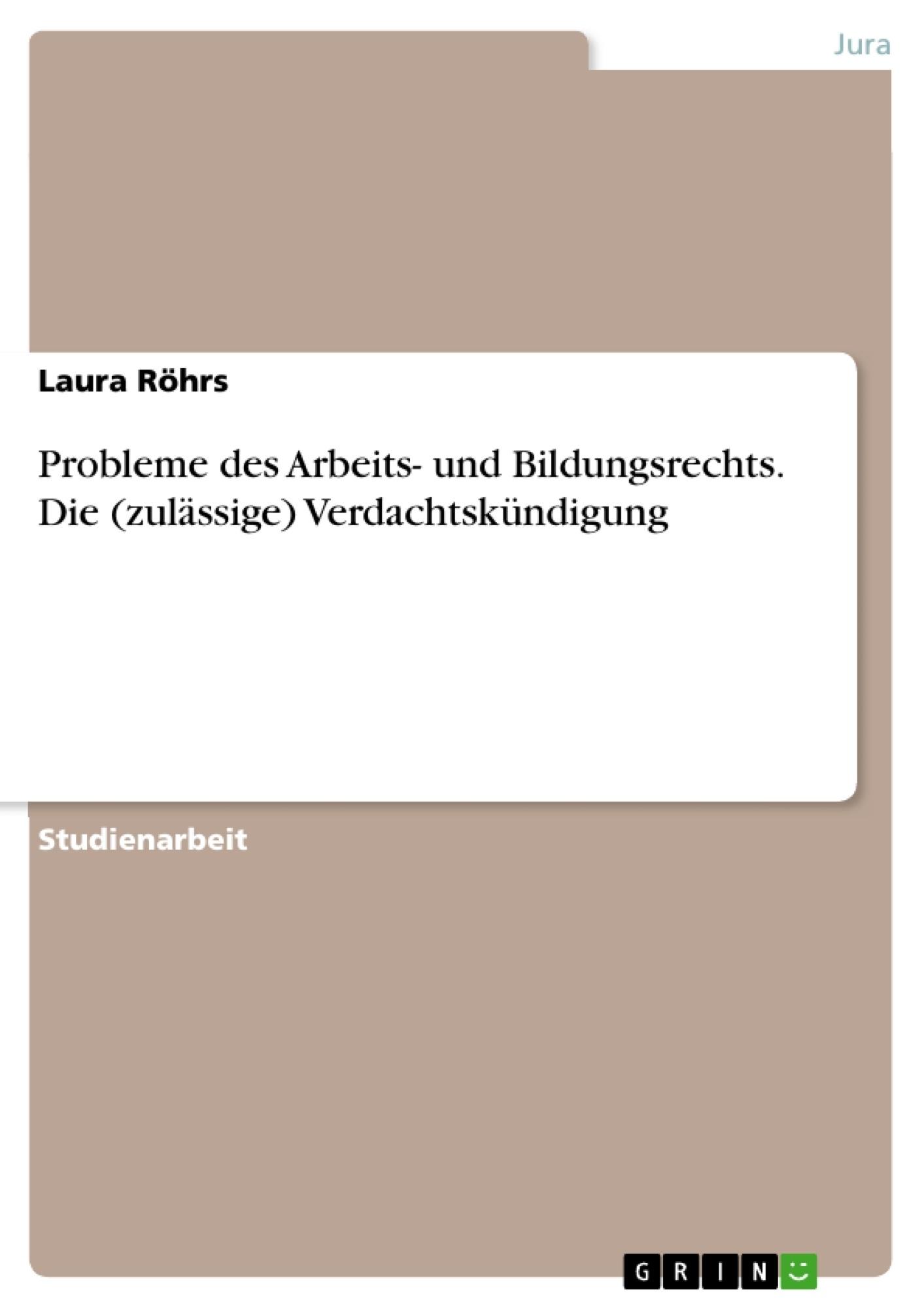 Titel: Probleme des Arbeits- und Bildungsrechts. Die (zulässige) Verdachtskündigung