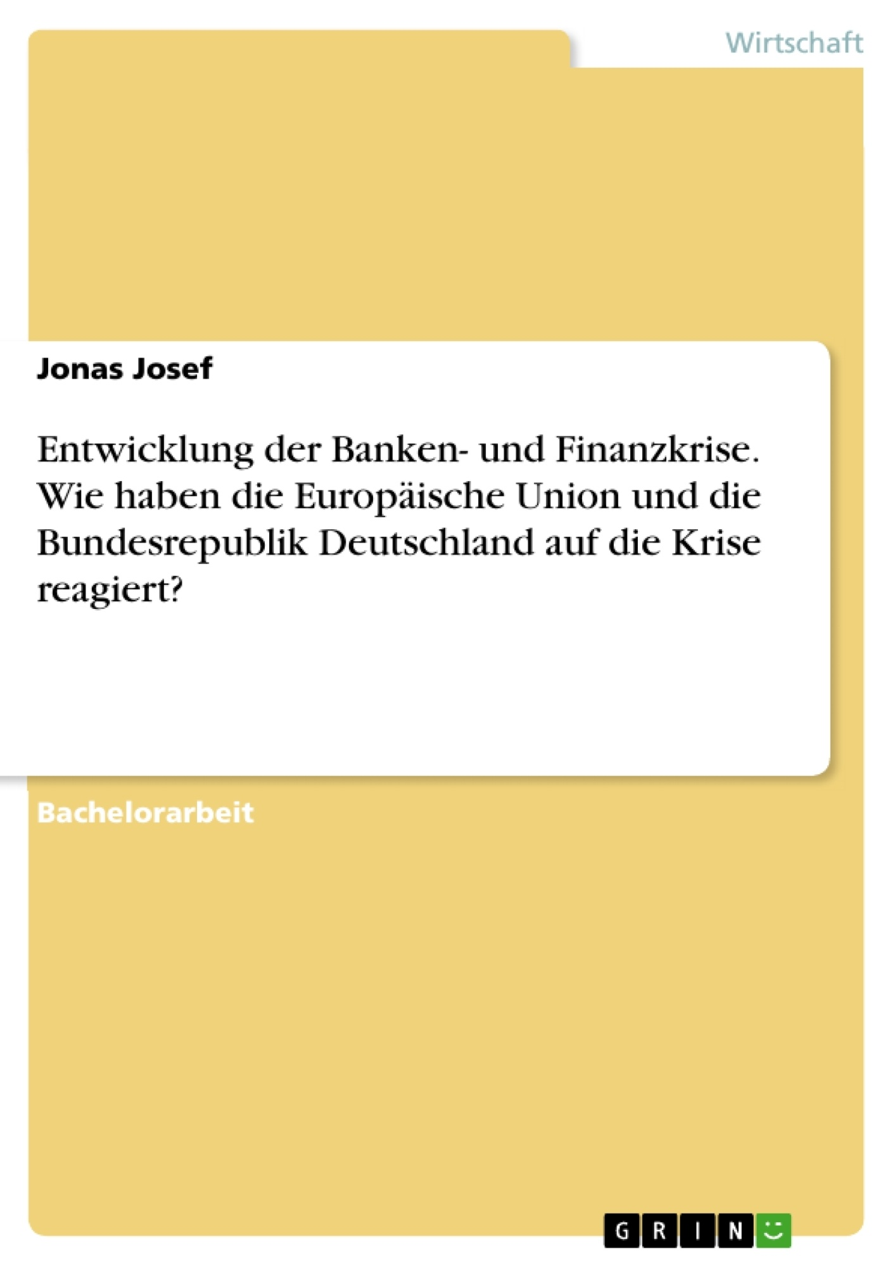 Titel: Entwicklung der Banken- und Finanzkrise. Wie haben die Europäische Union und die Bundesrepublik Deutschland auf die Krise reagiert?