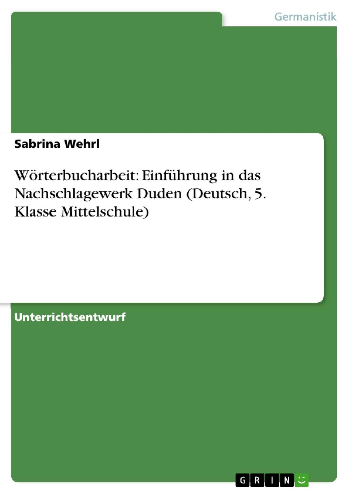 Titel: Wörterbucharbeit: Einführung in das Nachschlagewerk Duden (Deutsch, 5. Klasse Mittelschule)