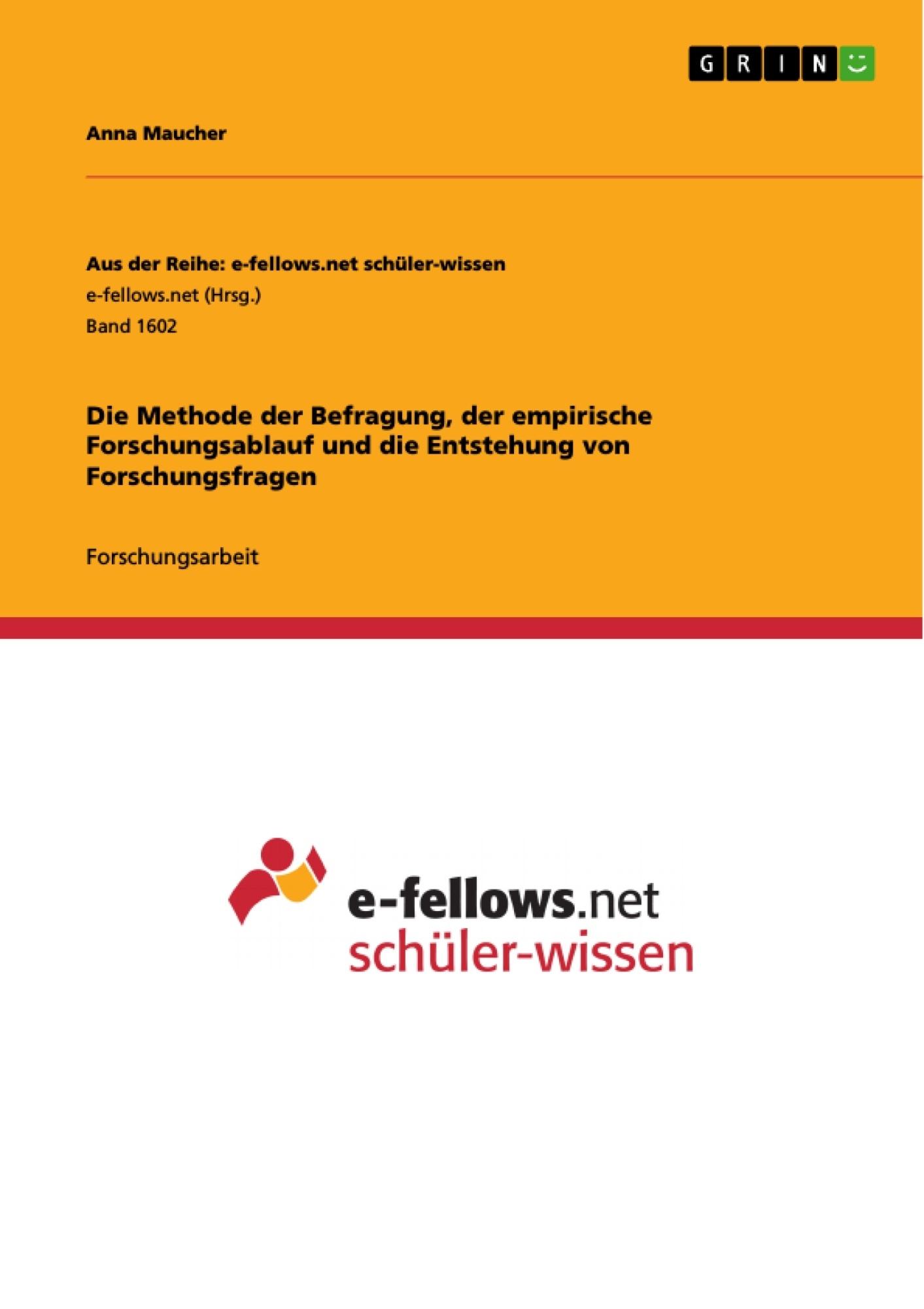 Titel: Die Methode der Befragung, der empirische Forschungsablauf und die Entstehung von Forschungsfragen