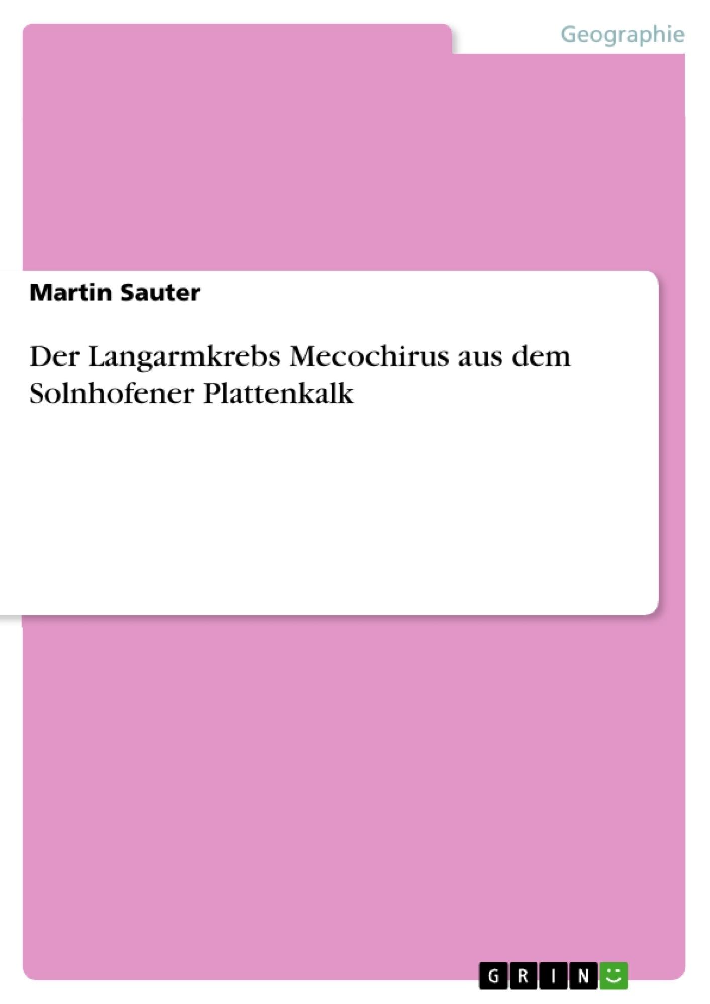 Titel: Der Langarmkrebs Mecochirus aus dem Solnhofener Plattenkalk