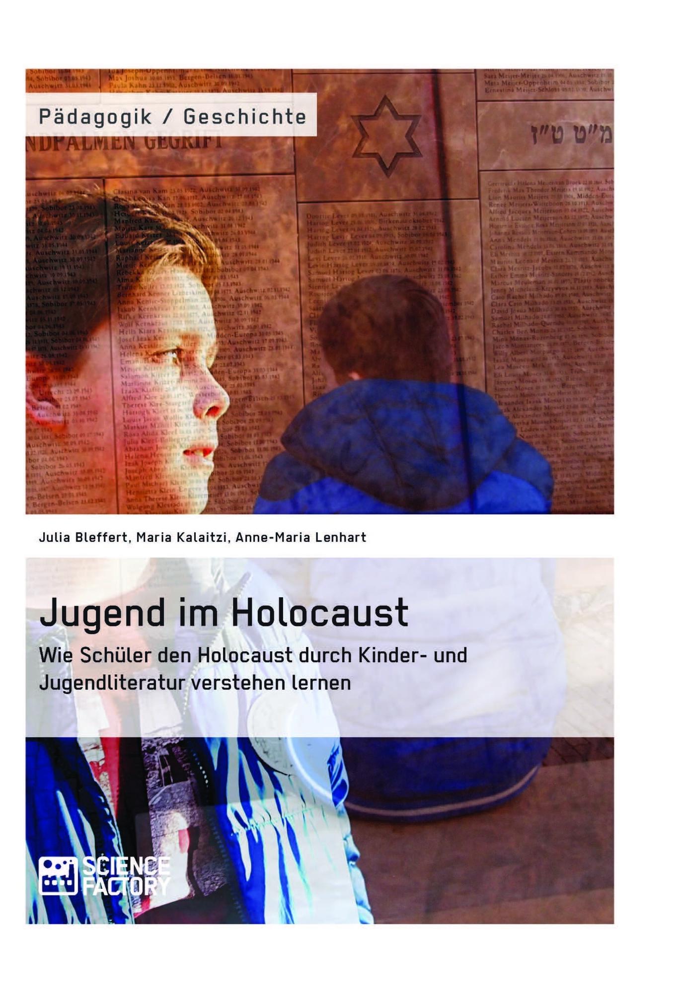Titel: Jugend im Holocaust. Wie Schüler den Holocaust durch Kinder- und Jugendliteratur verstehen lernen