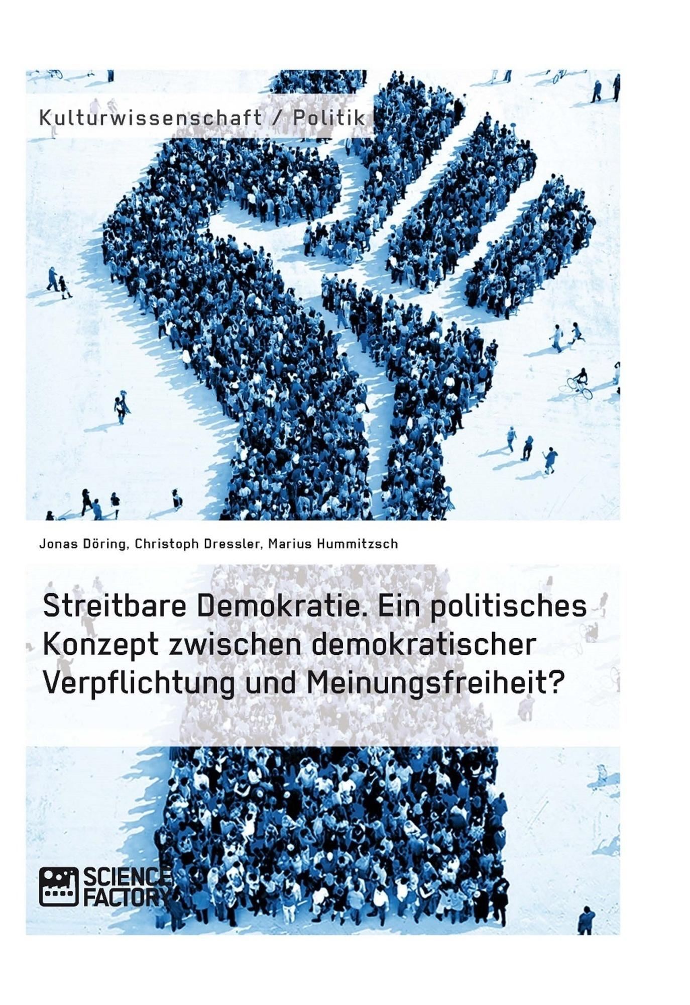 Titel: Streitbare Demokratie. Ein politisches Konzept zwischen demokratischer Verpflichtung und Meinungsfreiheit?