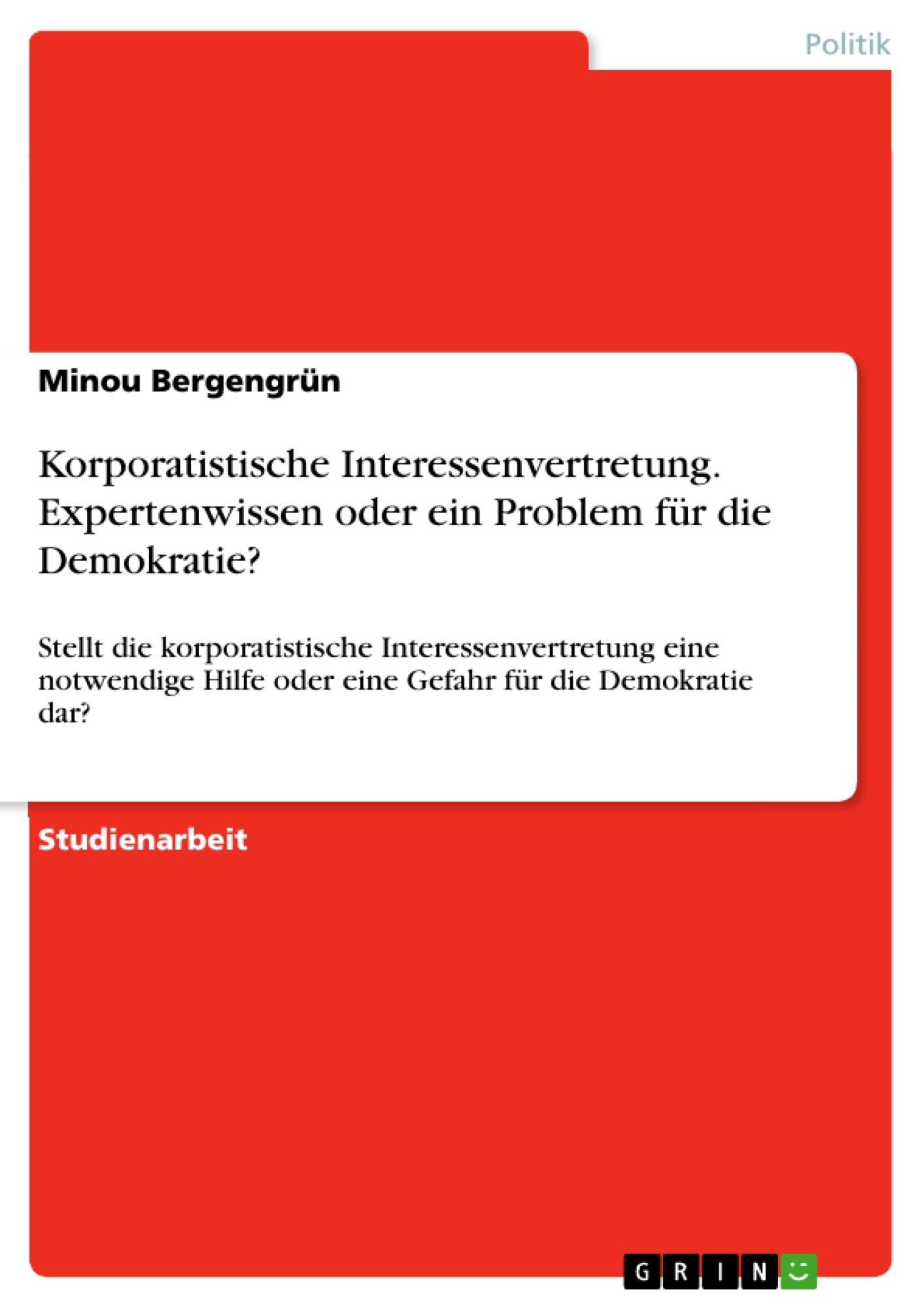 Titel: Korporatistische Interessenvertretung. Expertenwissen oder ein Problem für die Demokratie?