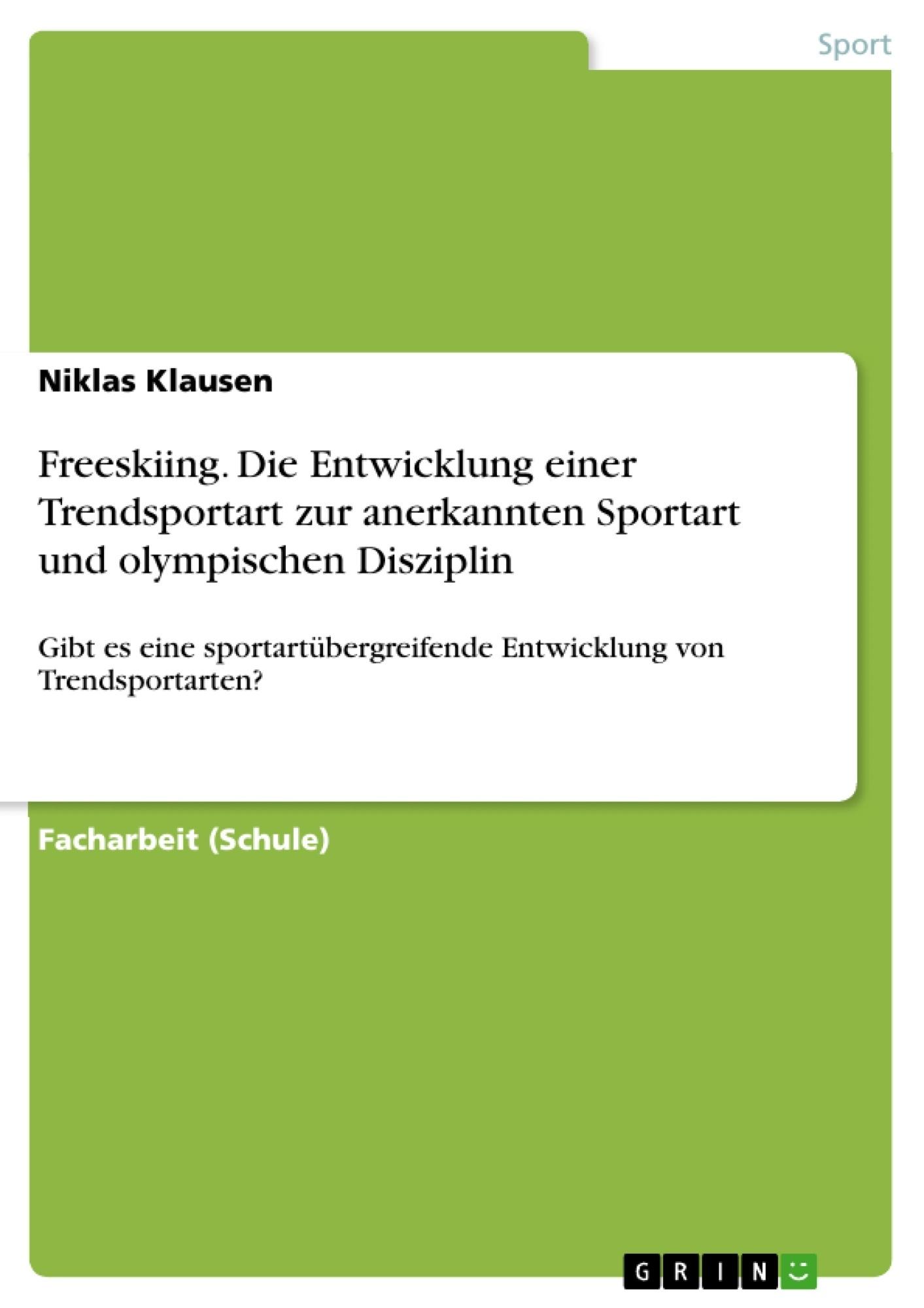 Titel: Freeskiing. Die Entwicklung einer Trendsportart zur anerkannten Sportart und olympischen Disziplin