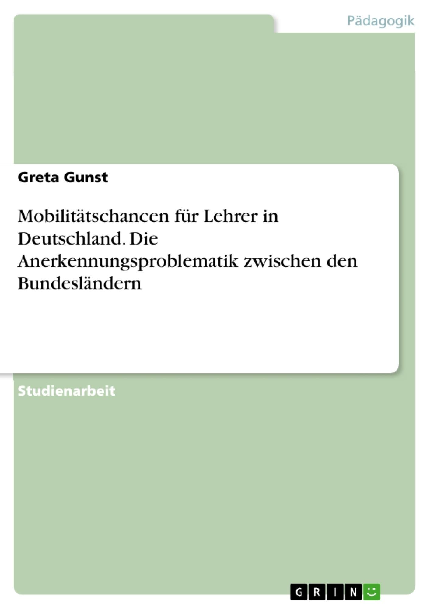 Titel: Mobilitätschancen für Lehrer in Deutschland. Die Anerkennungsproblematik zwischen den Bundesländern
