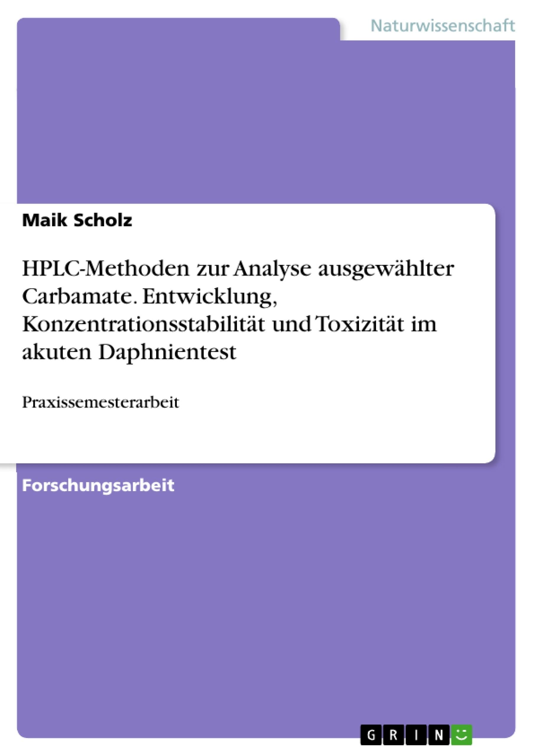 Titel: HPLC-Methoden zur Analyse ausgewählter Carbamate. Entwicklung, Konzentrationsstabilität und Toxizität im akuten Daphnientest
