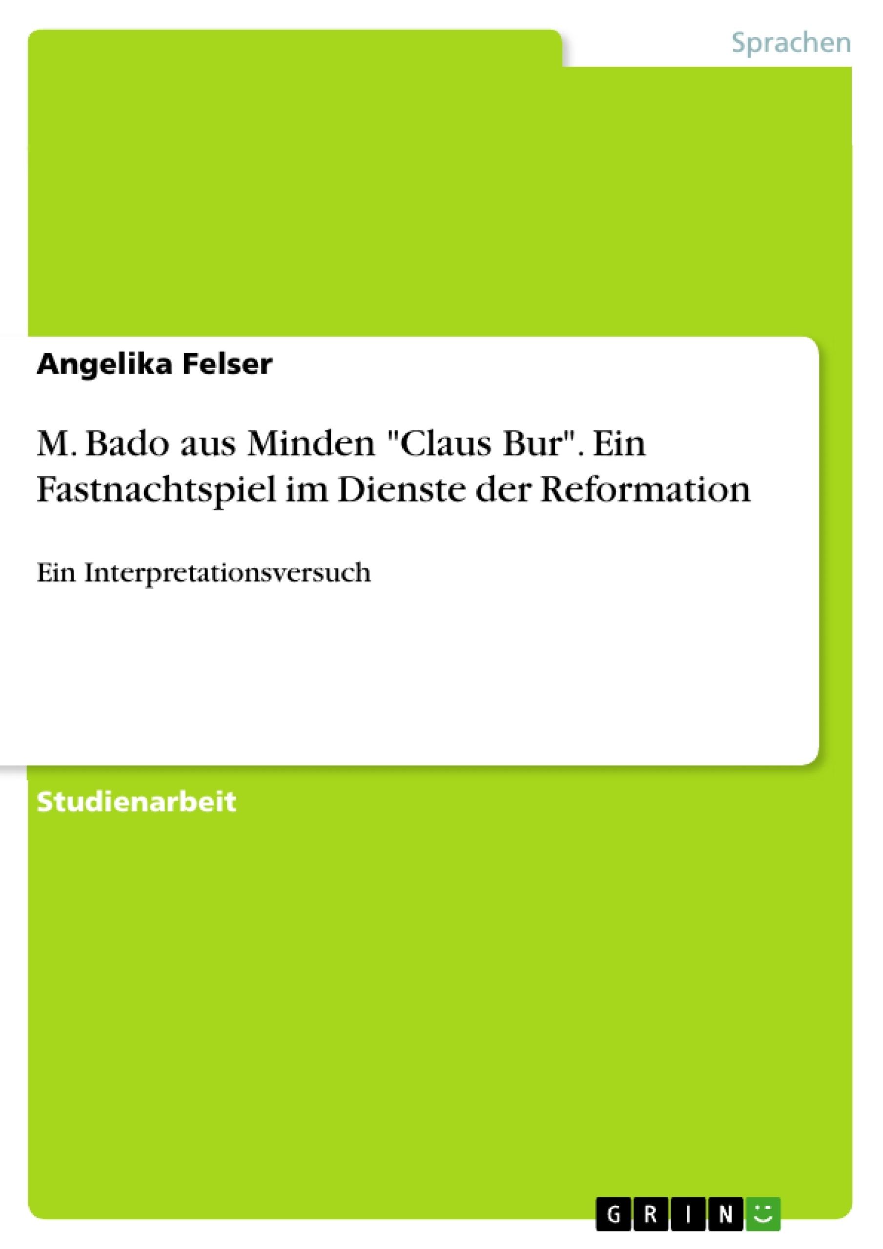"""Titel: M. Bado aus Minden """"Claus Bur"""". Ein Fastnachtspiel im Dienste der Reformation"""