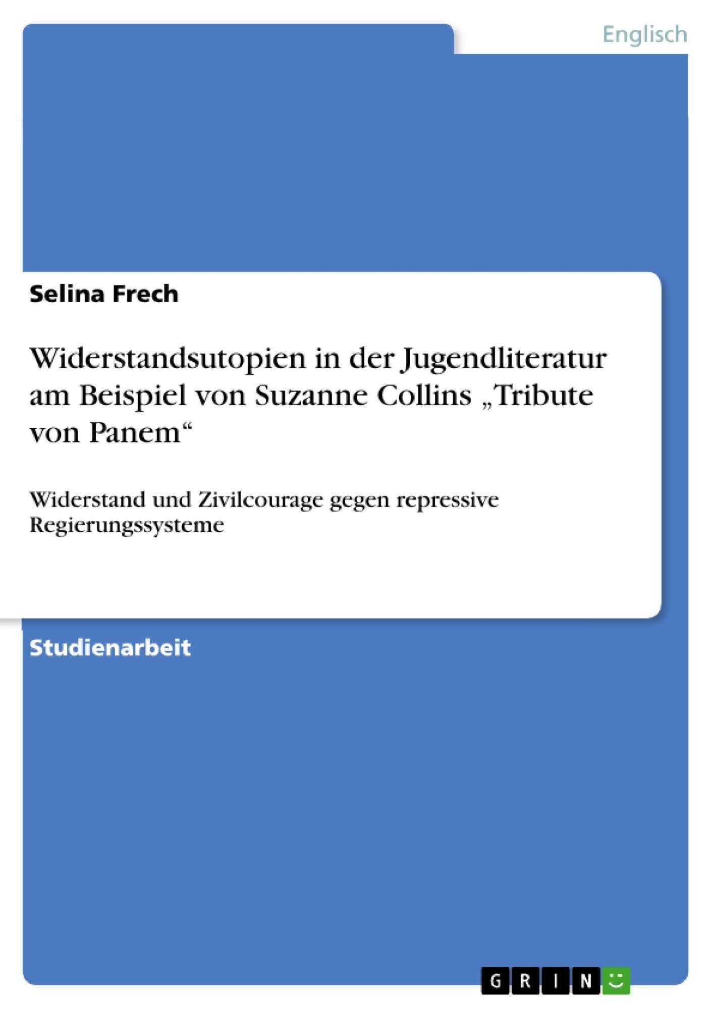 """Titel: Widerstandsutopien in der Jugendliteratur am Beispiel von Suzanne Collins """"Tribute von Panem"""""""
