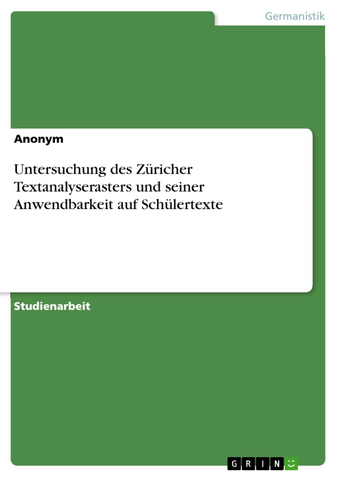 Titel: Untersuchung des Züricher Textanalyserasters und seiner Anwendbarkeit auf Schülertexte