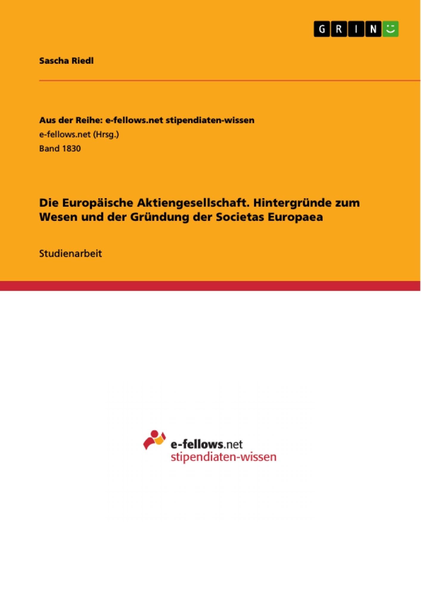 Titel: Die Europäische Aktiengesellschaft. Hintergründe zum Wesen und der Gründung der Societas Europaea