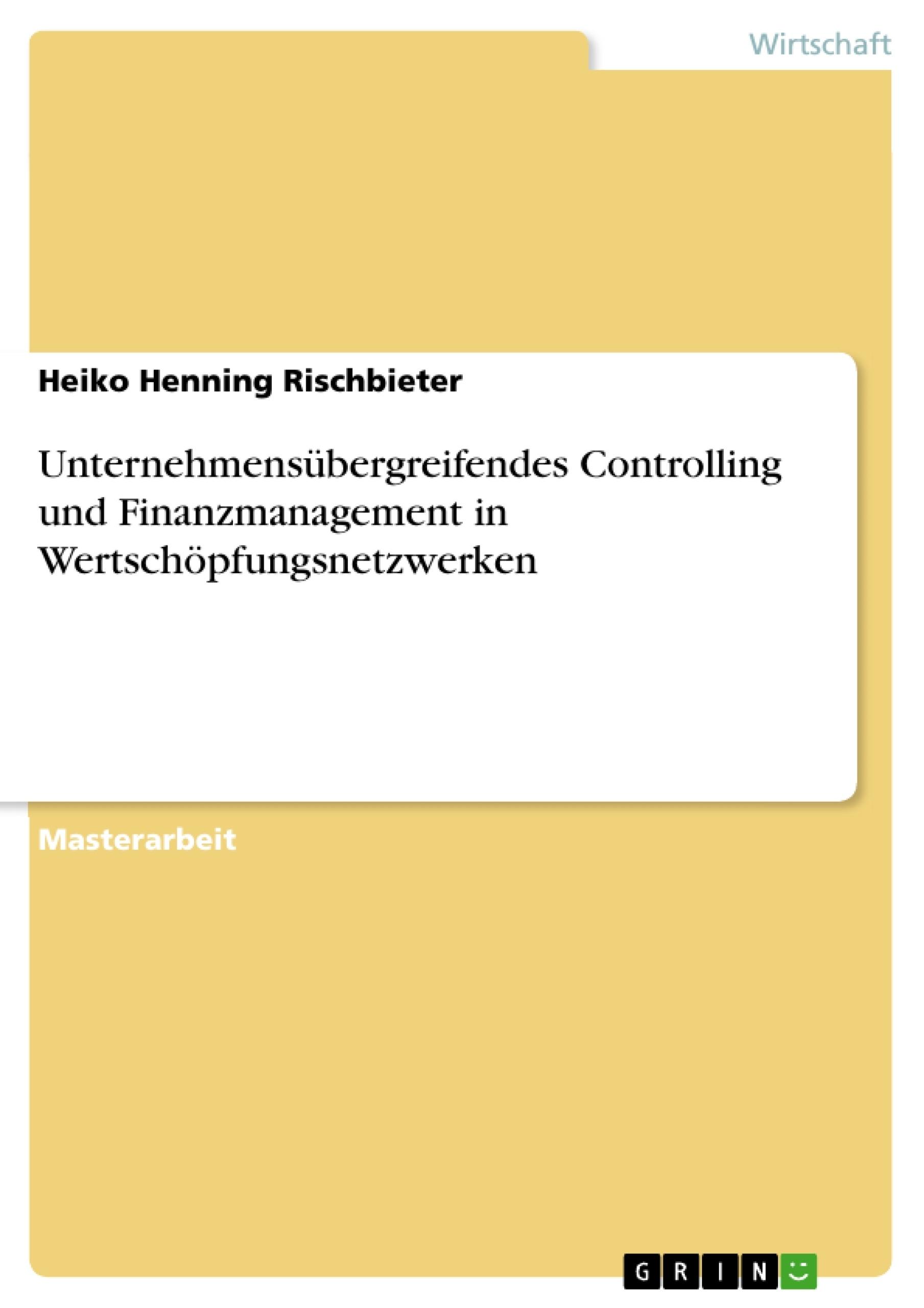 Titel: Unternehmensübergreifendes Controlling und Finanzmanagement in Wertschöpfungsnetzwerken