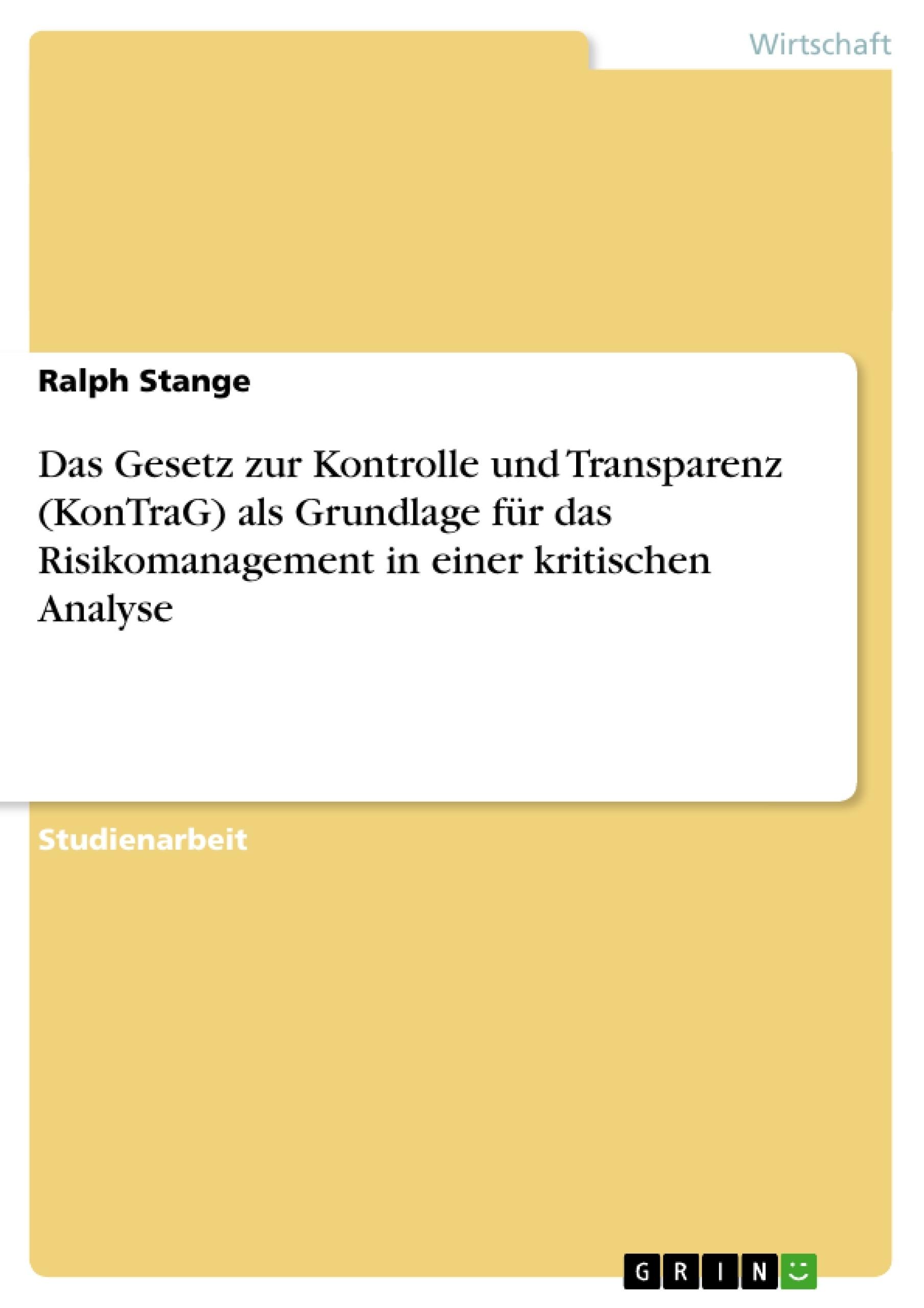 Titel: Das Gesetz zur Kontrolle und Transparenz (KonTraG) als Grundlage für das Risikomanagement in einer kritischen Analyse