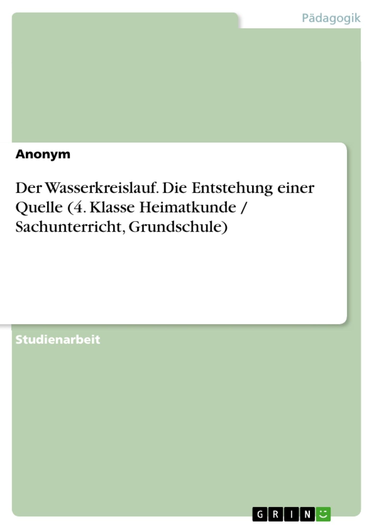 Titel: Der Wasserkreislauf. Die Entstehung einer Quelle (4. Klasse Heimatkunde / Sachunterricht, Grundschule)
