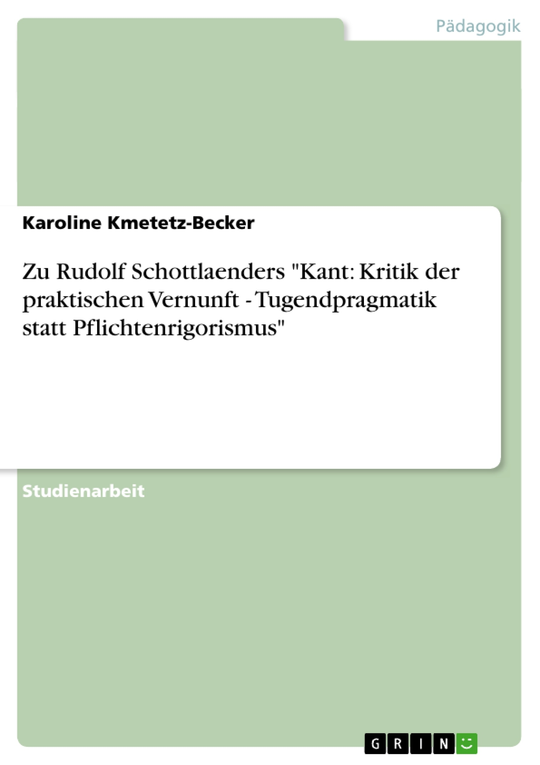 """Titel: Zu Rudolf Schottlaenders """"Kant: Kritik der praktischen Vernunft - Tugendpragmatik statt Pflichtenrigorismus"""""""