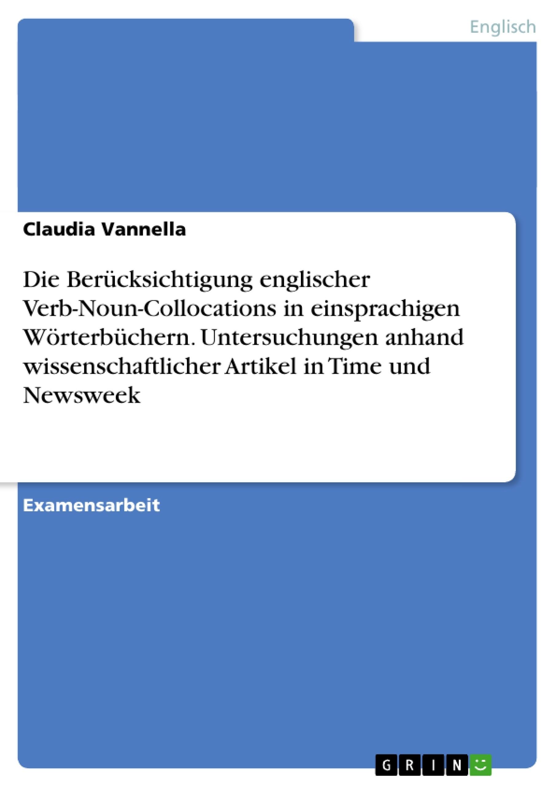 Titel: Die Berücksichtigung englischer Verb-Noun-Collocations in einsprachigen Wörterbüchern. Untersuchungen anhand wissenschaftlicher Artikel in Time und Newsweek
