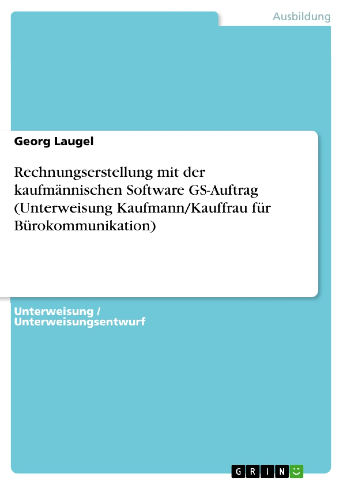 Titel: Rechnungserstellung mit der kaufmännischen Software GS-Auftrag  (Unterweisung Kaufmann/Kauffrau für Bürokommunikation)
